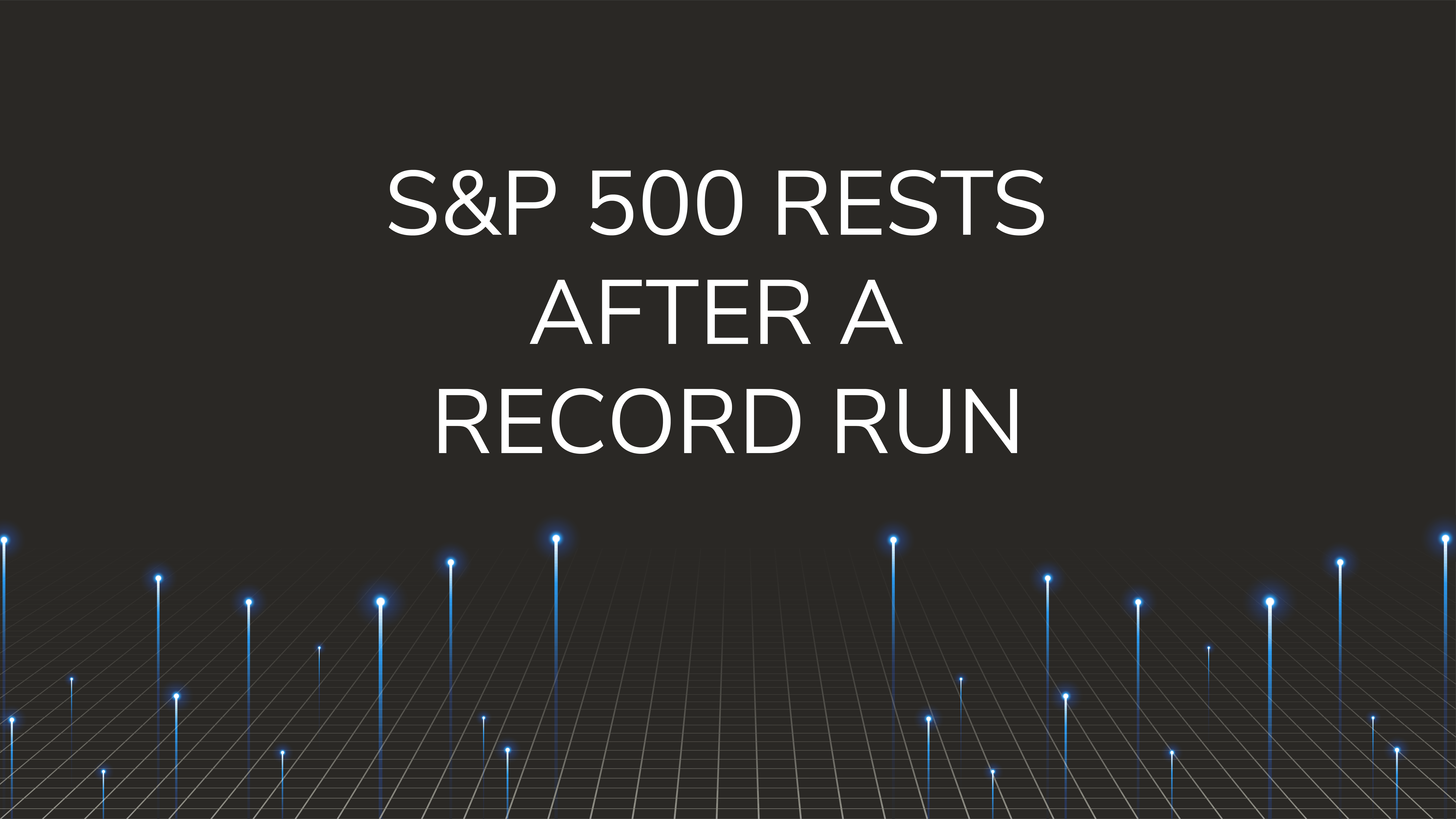 S&P 500 Rests  After a Record Run