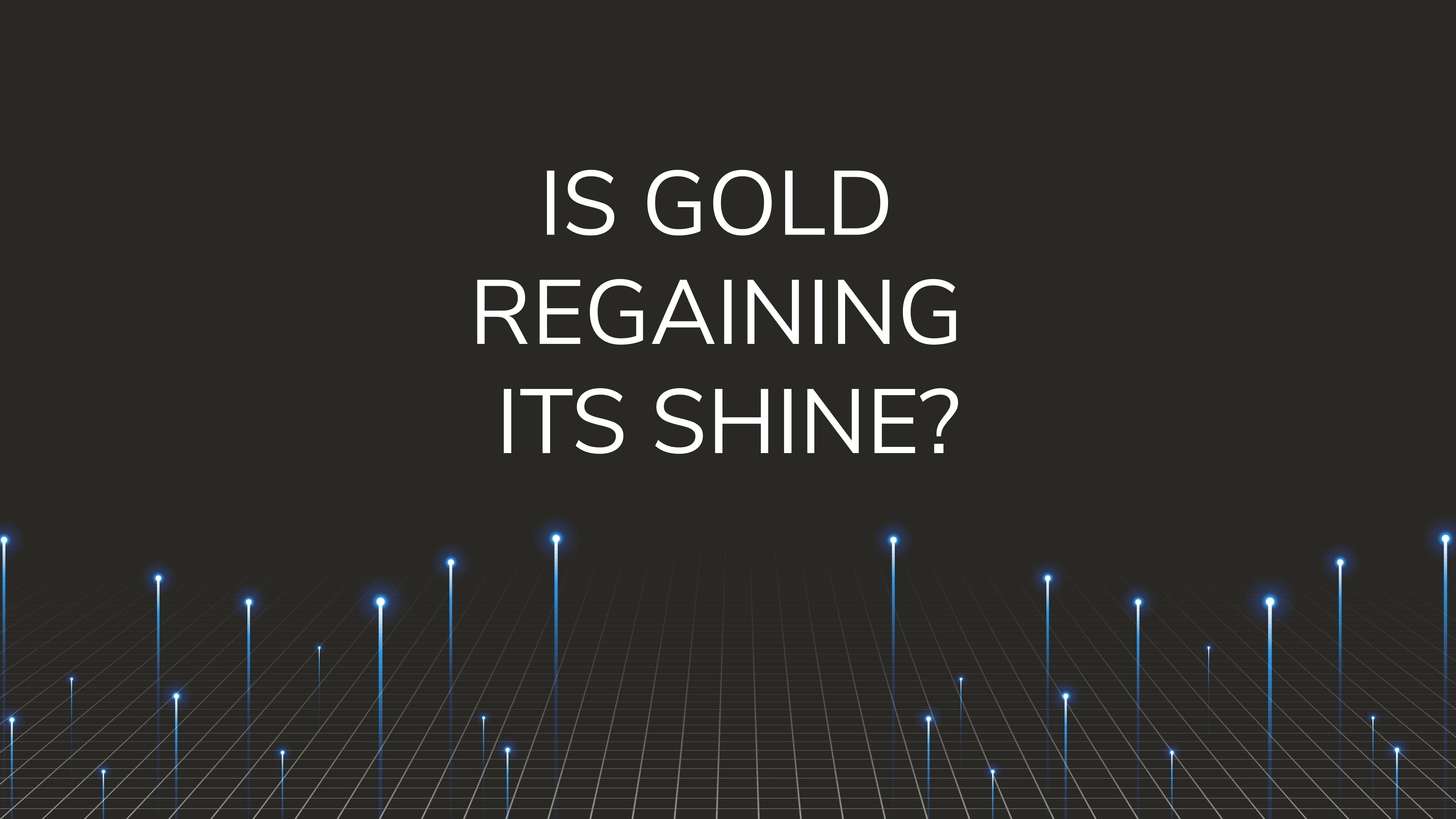 Is Gold Regaining its Shine?