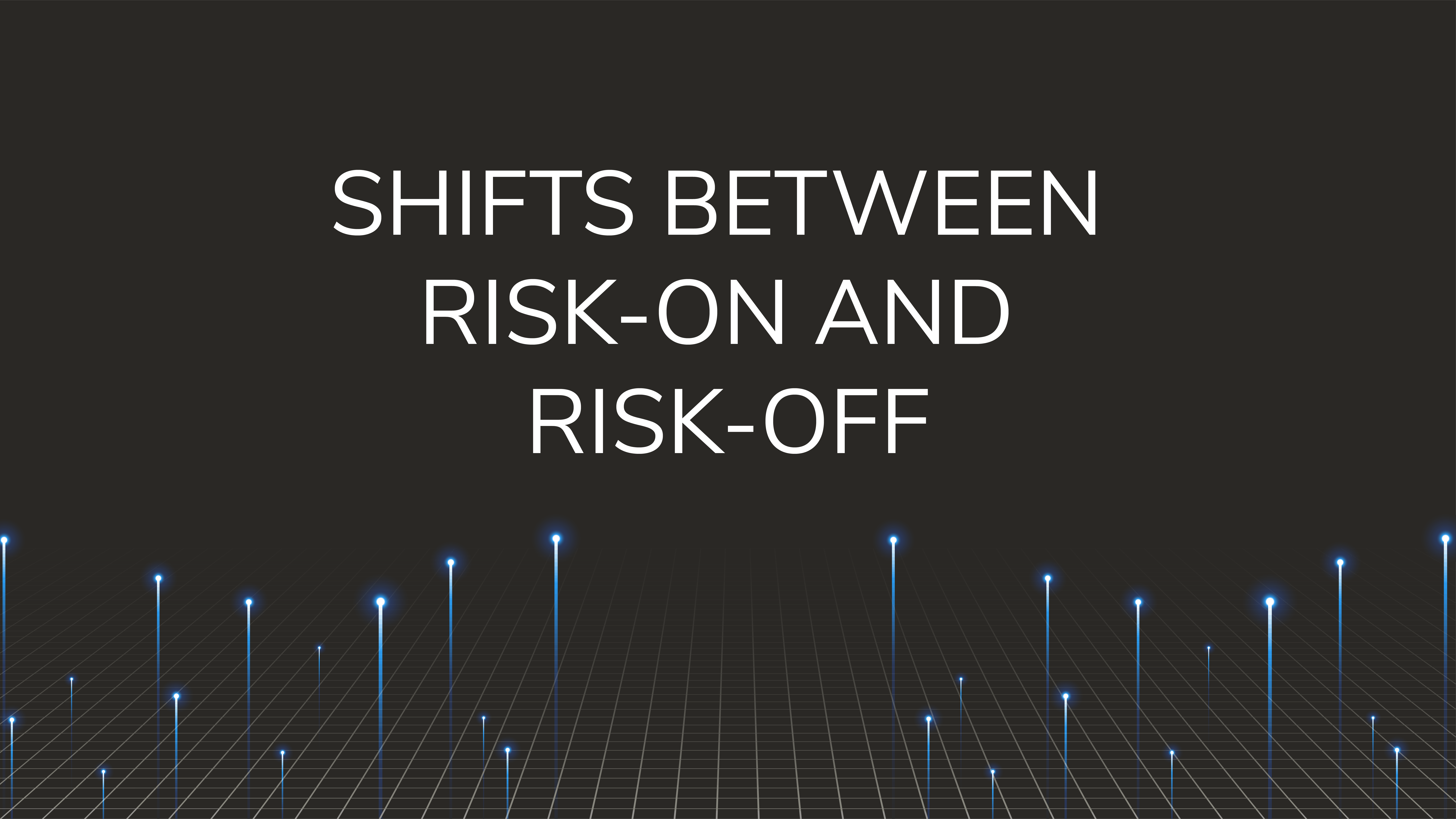 Shifts Between  Risk-On and Risk-Off