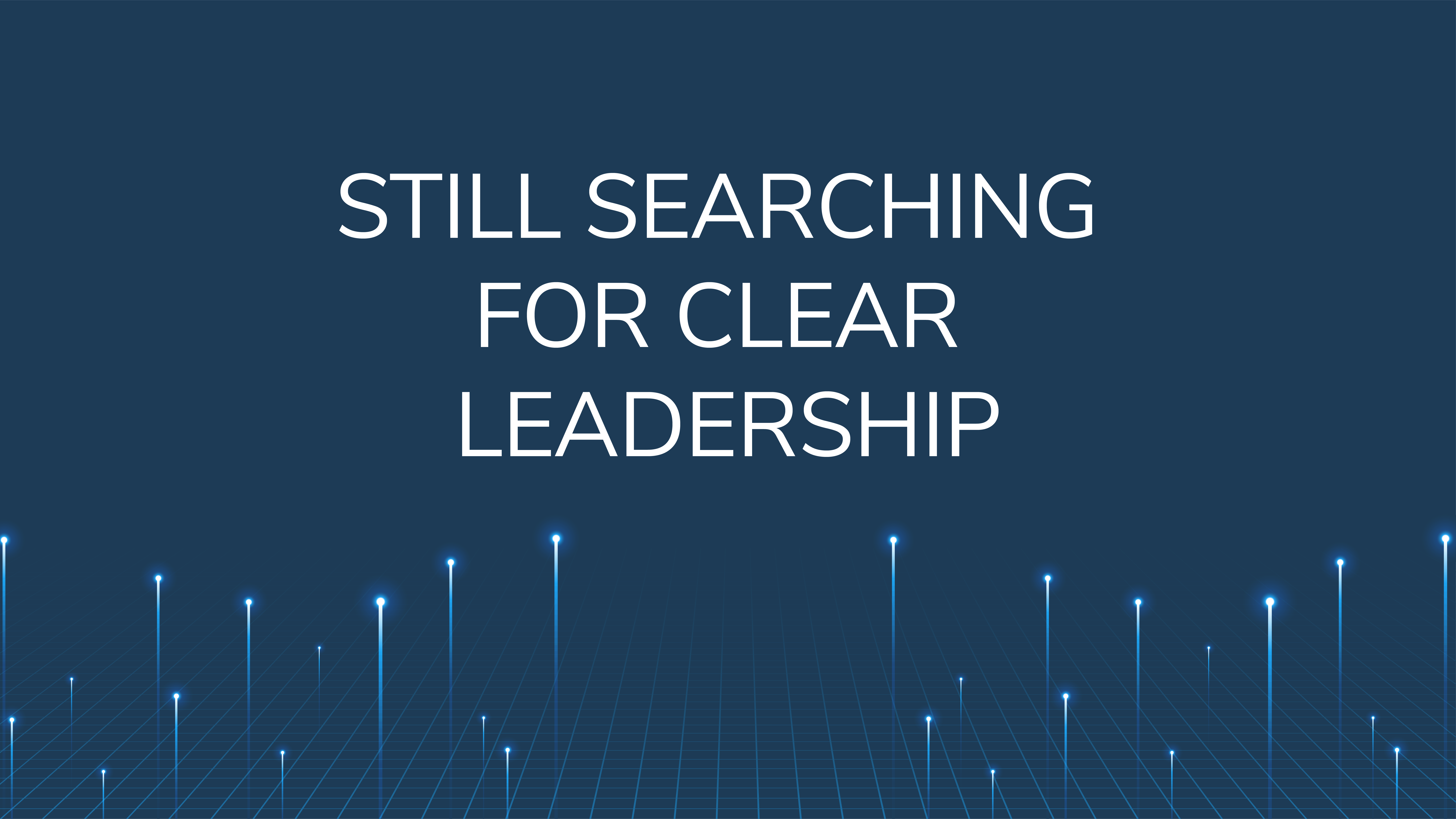 Still Searching   For Clear Leadership