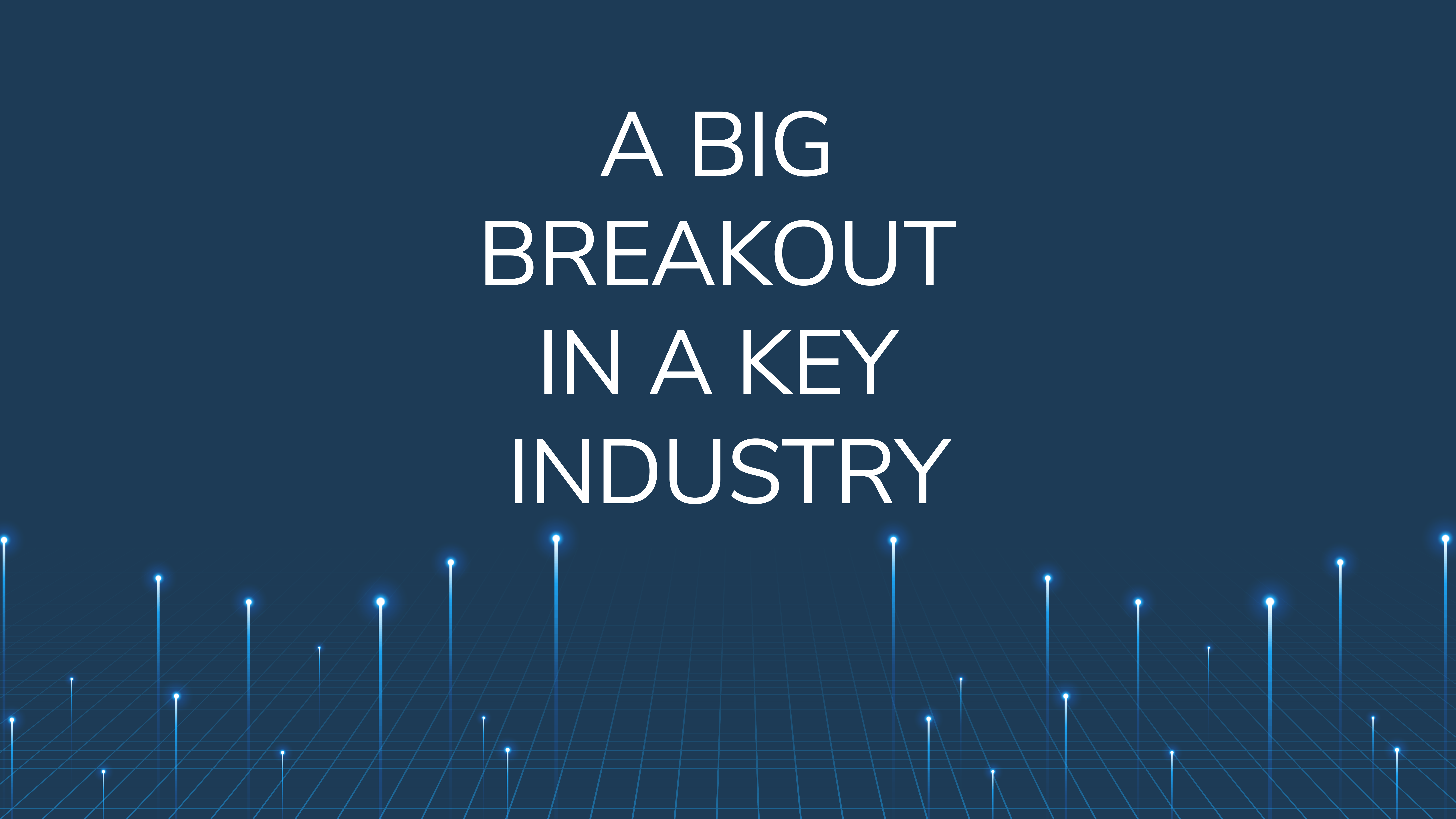 A Big Breakout  in a Key Industry
