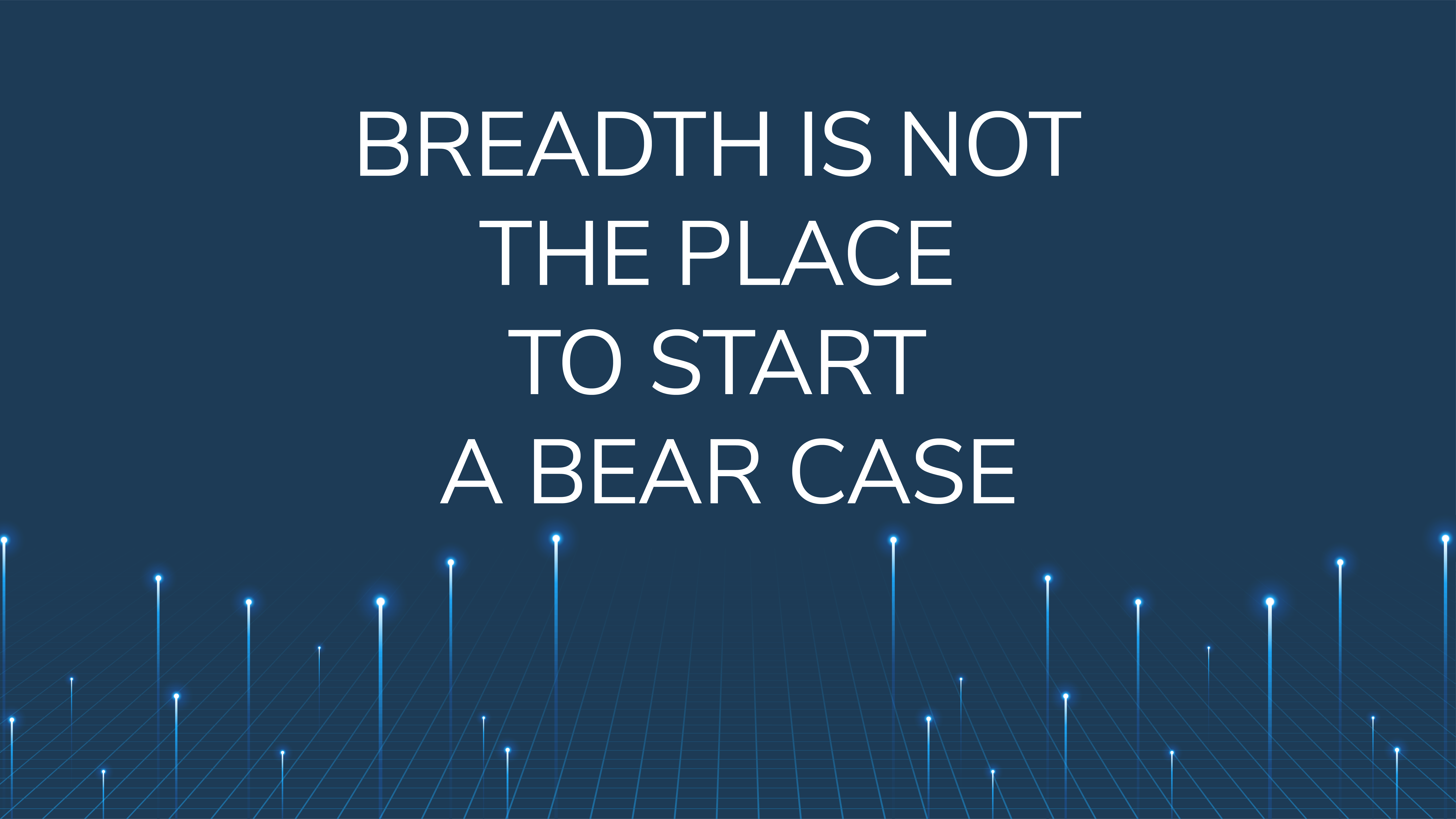 Breadth is Not the Place to Start a Bear Case