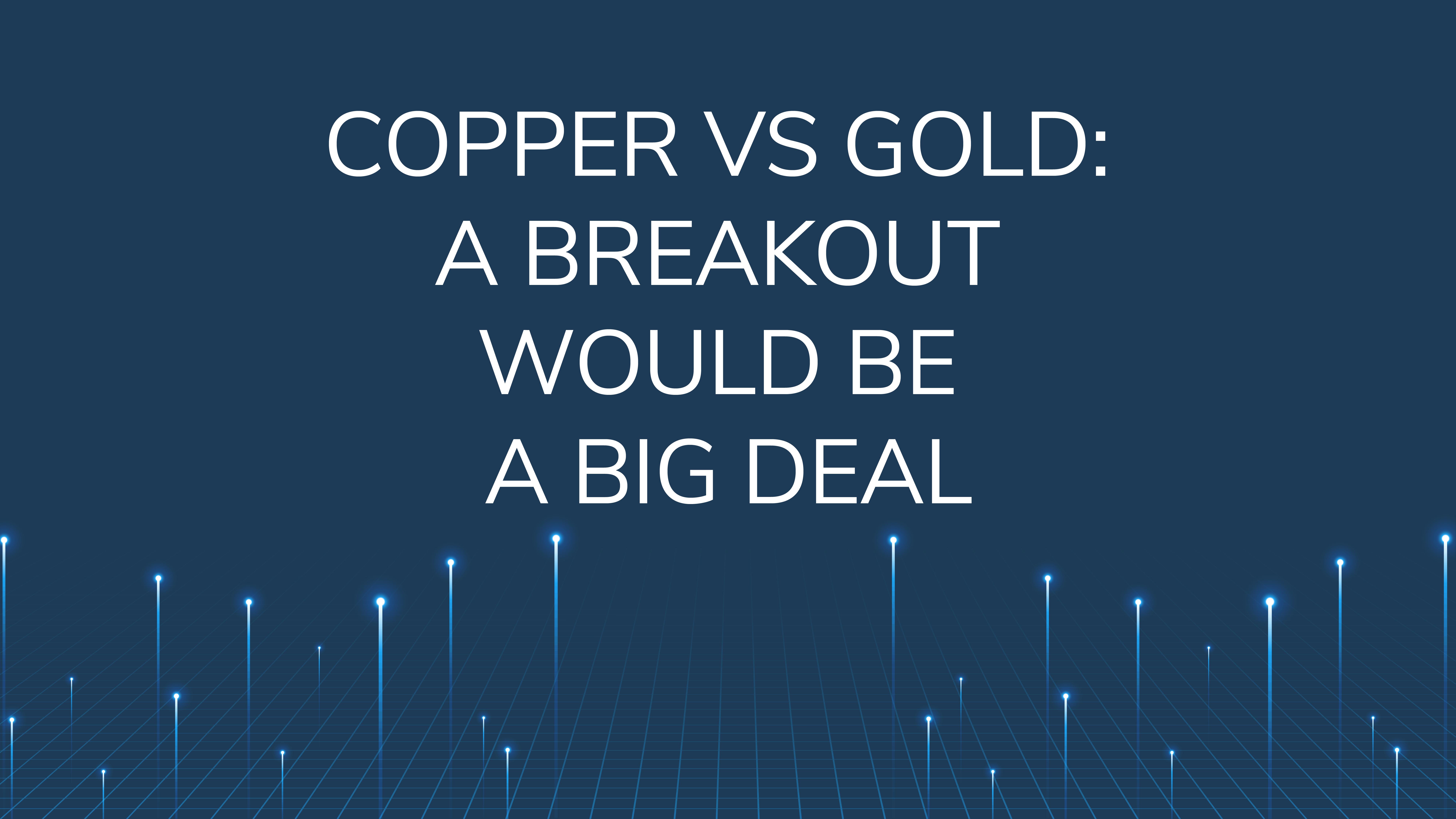 Copper vs Gold:  A Breakout Would be a Big Deal