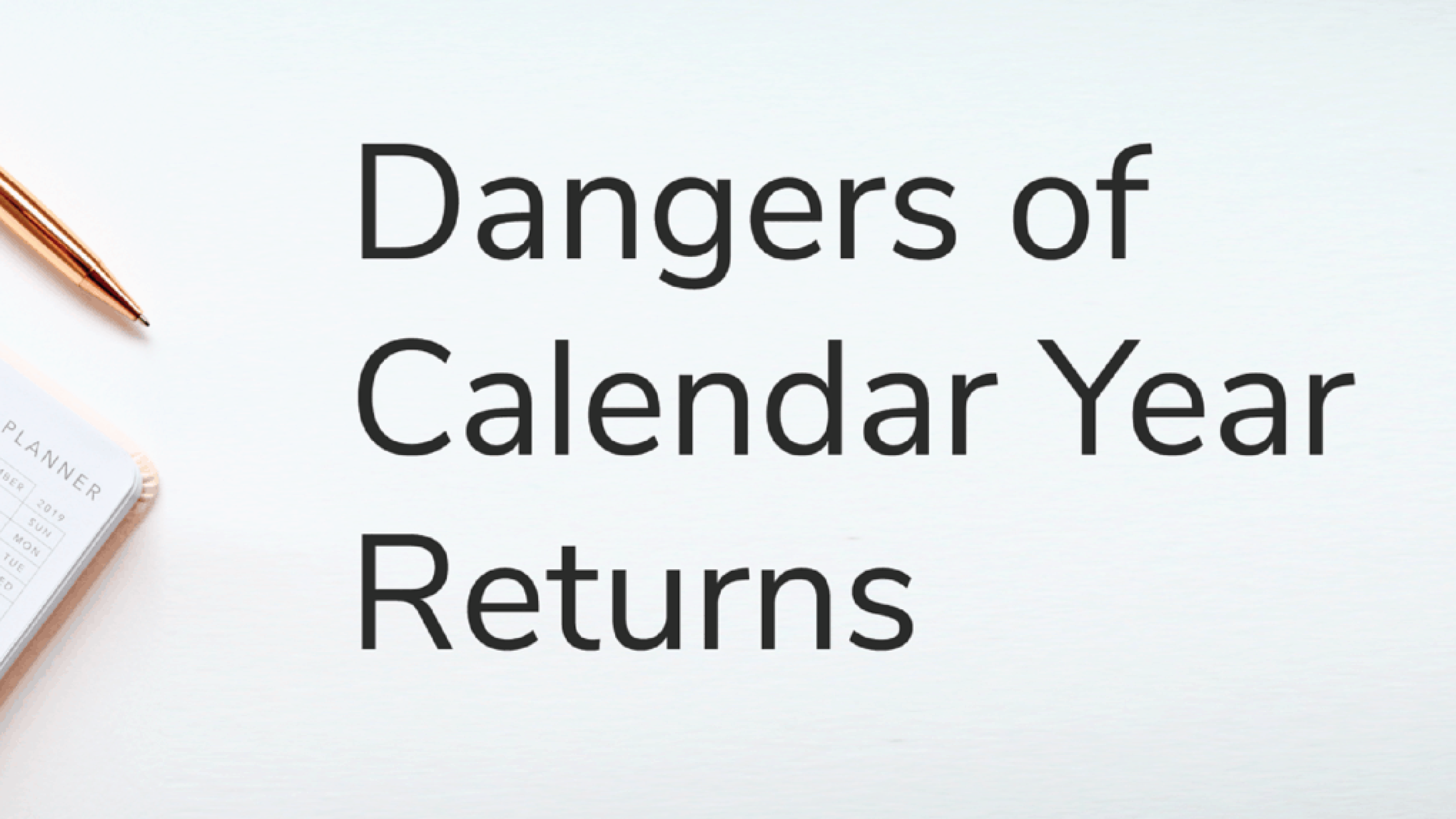 Dangers of Calendar Year Returns