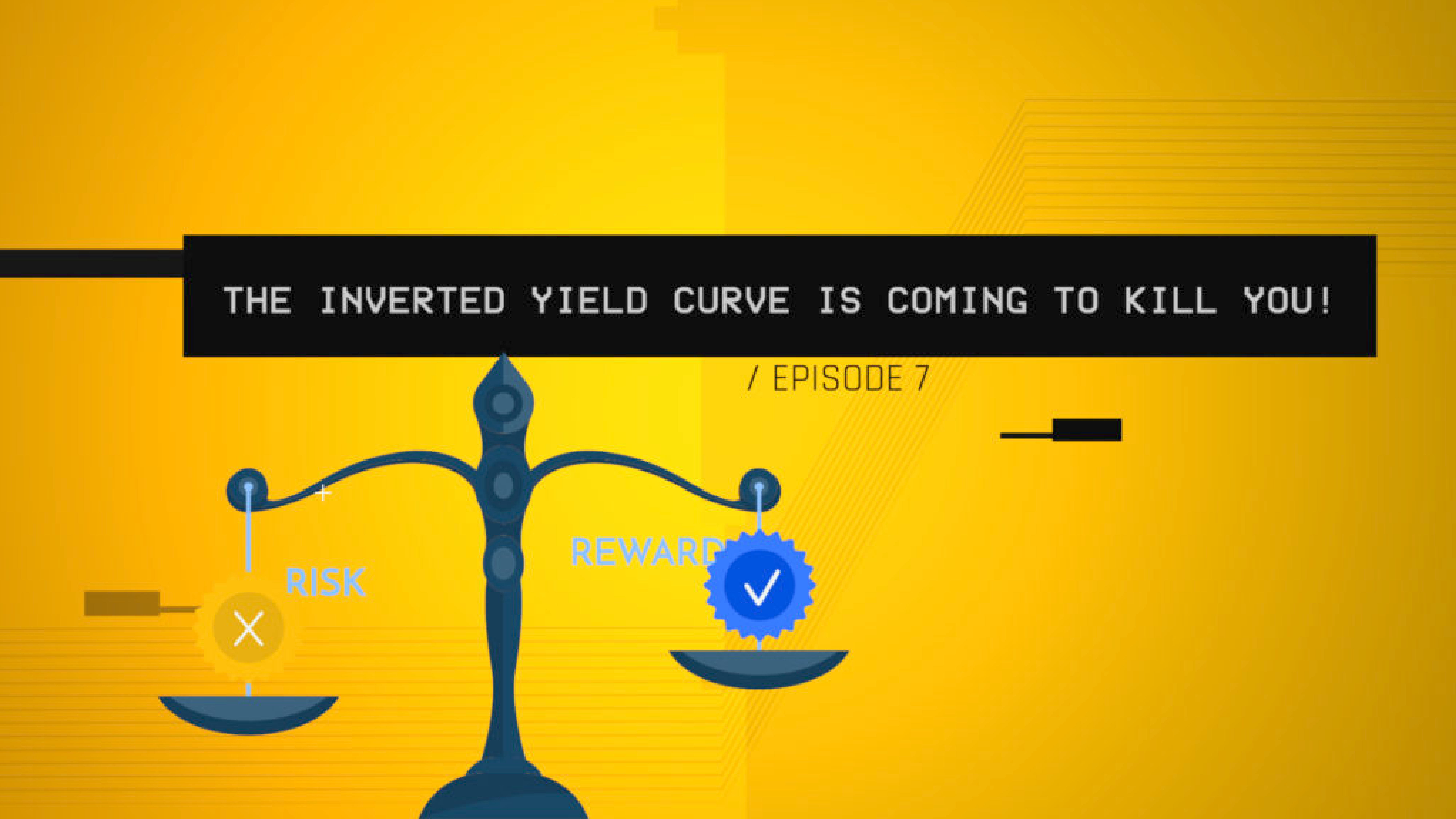 The Inverted Yield Curve is Coming to Kill You! (S1 E7)