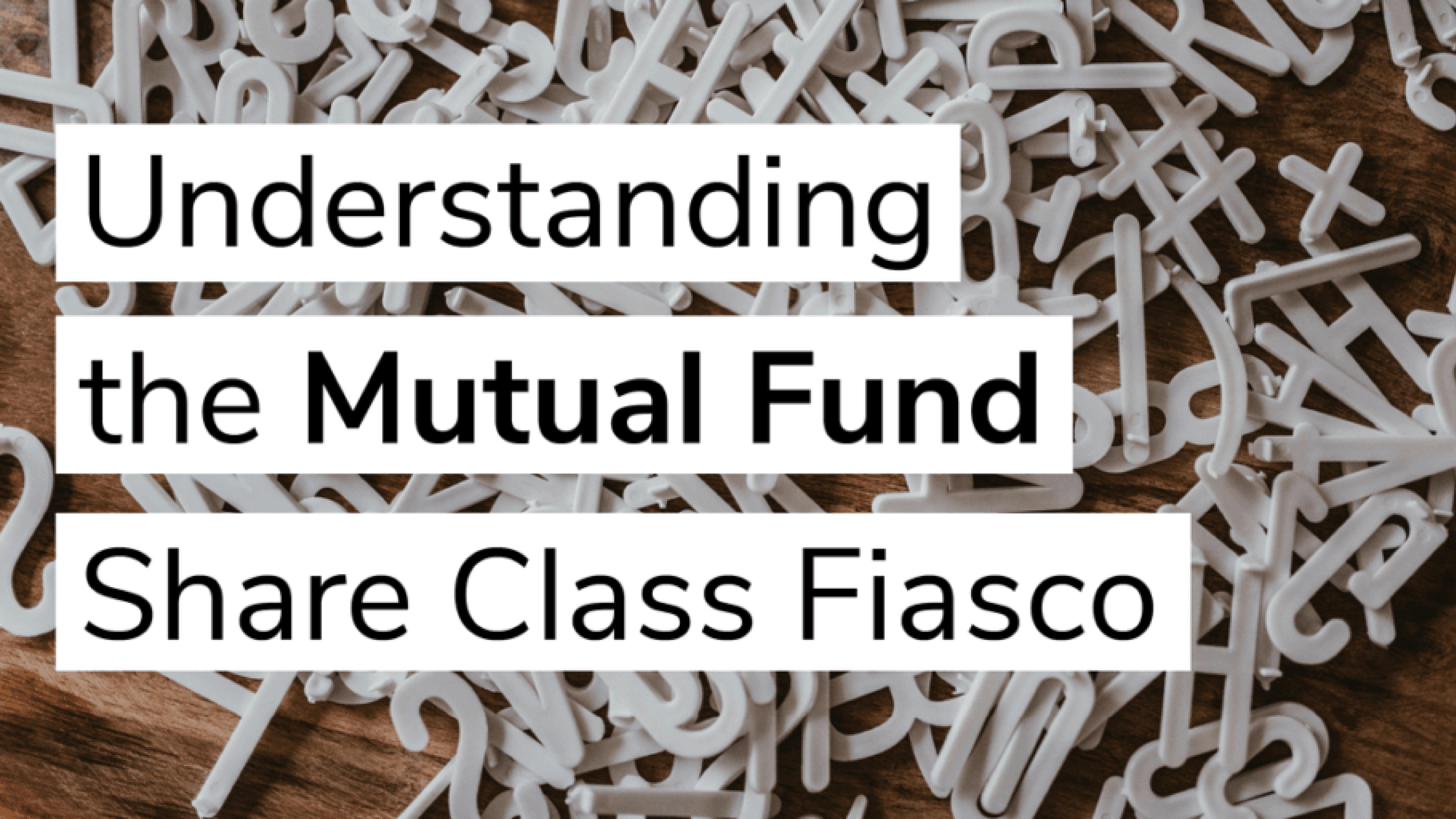 Understanding the Mutual Fund Share Class Fiasco