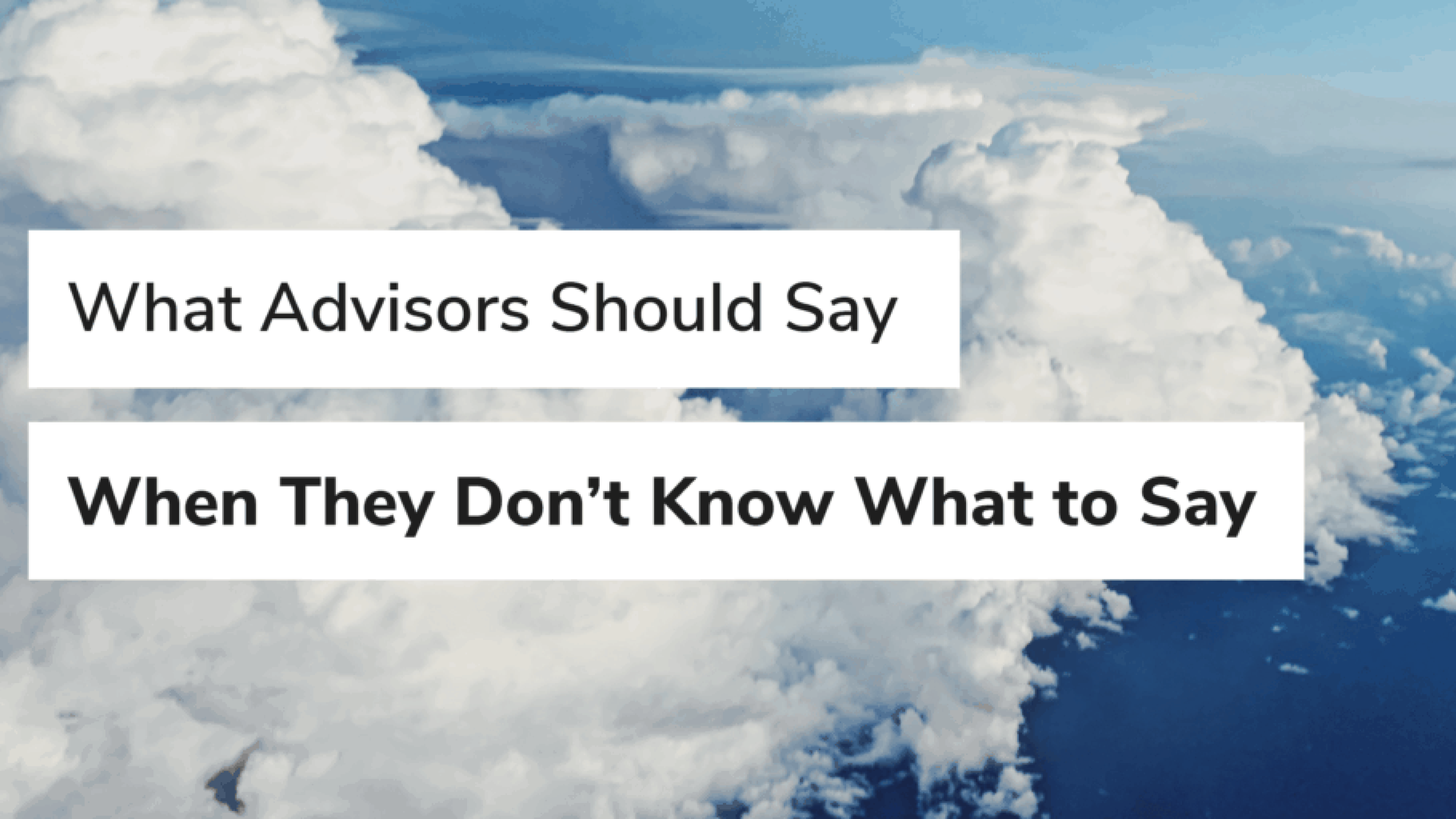 What Advisors Should Say When They Don't Know What to Say