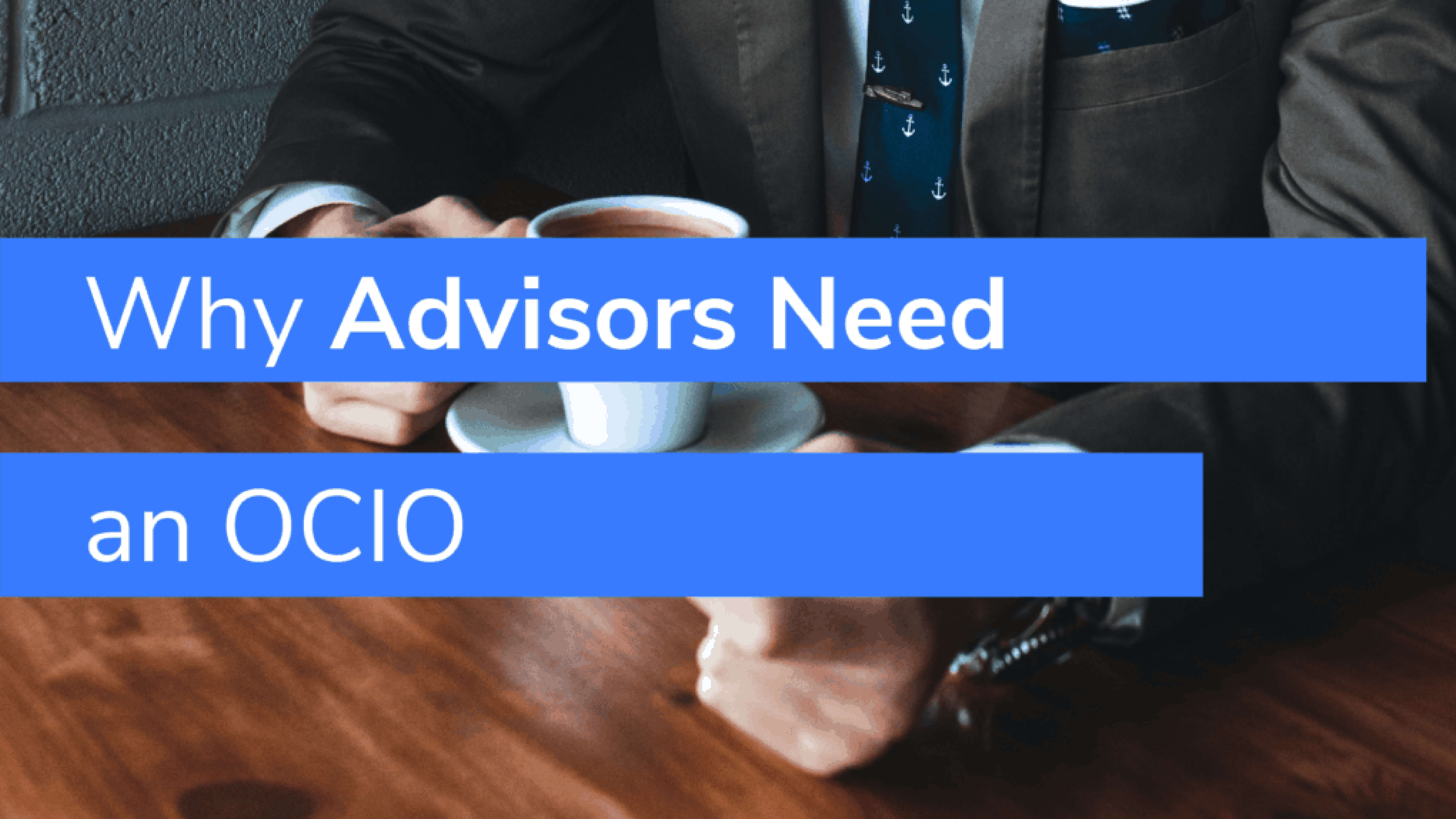 Why Advisors Need an OCIO