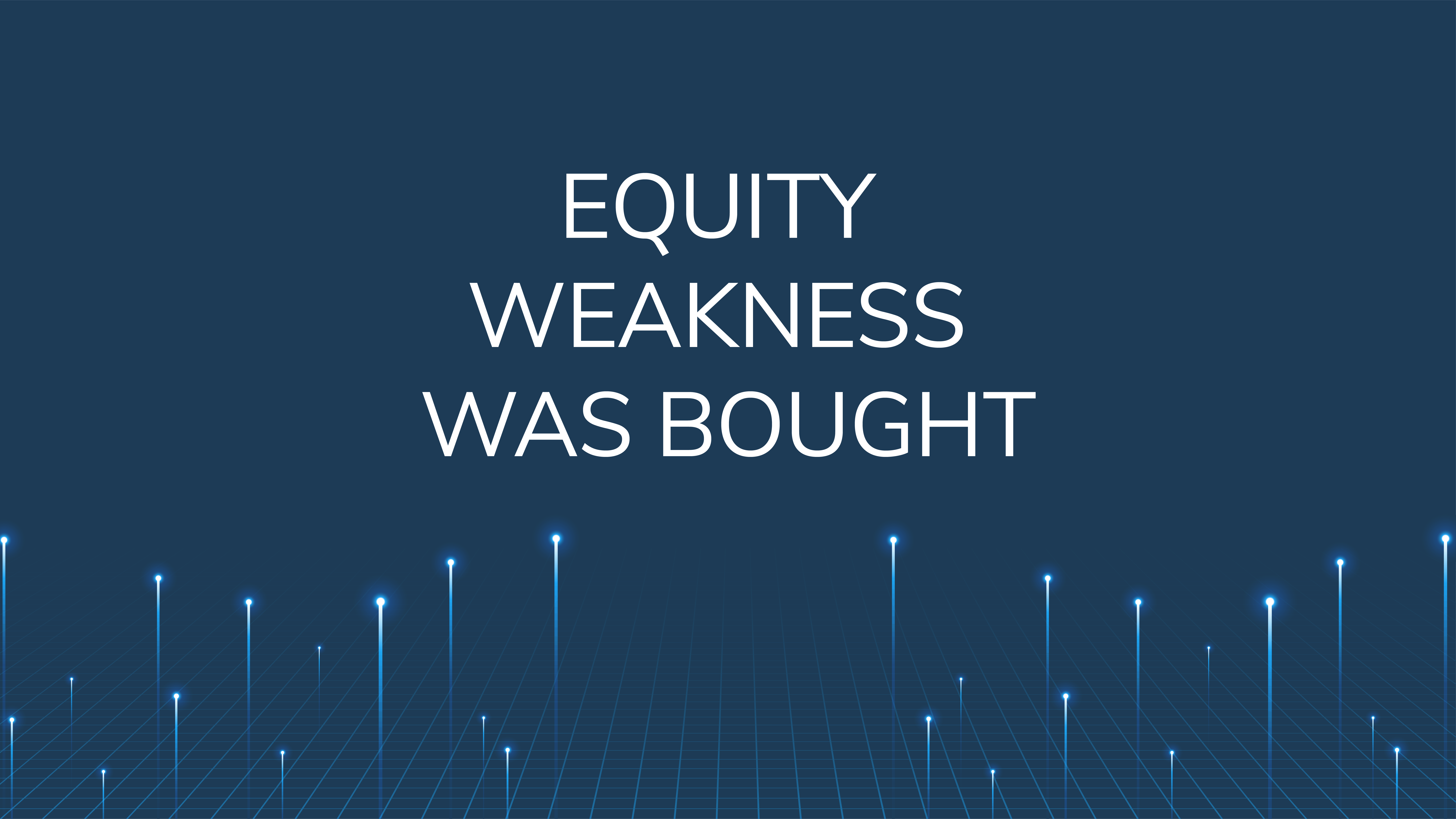 Equity Weakness  Was Bought