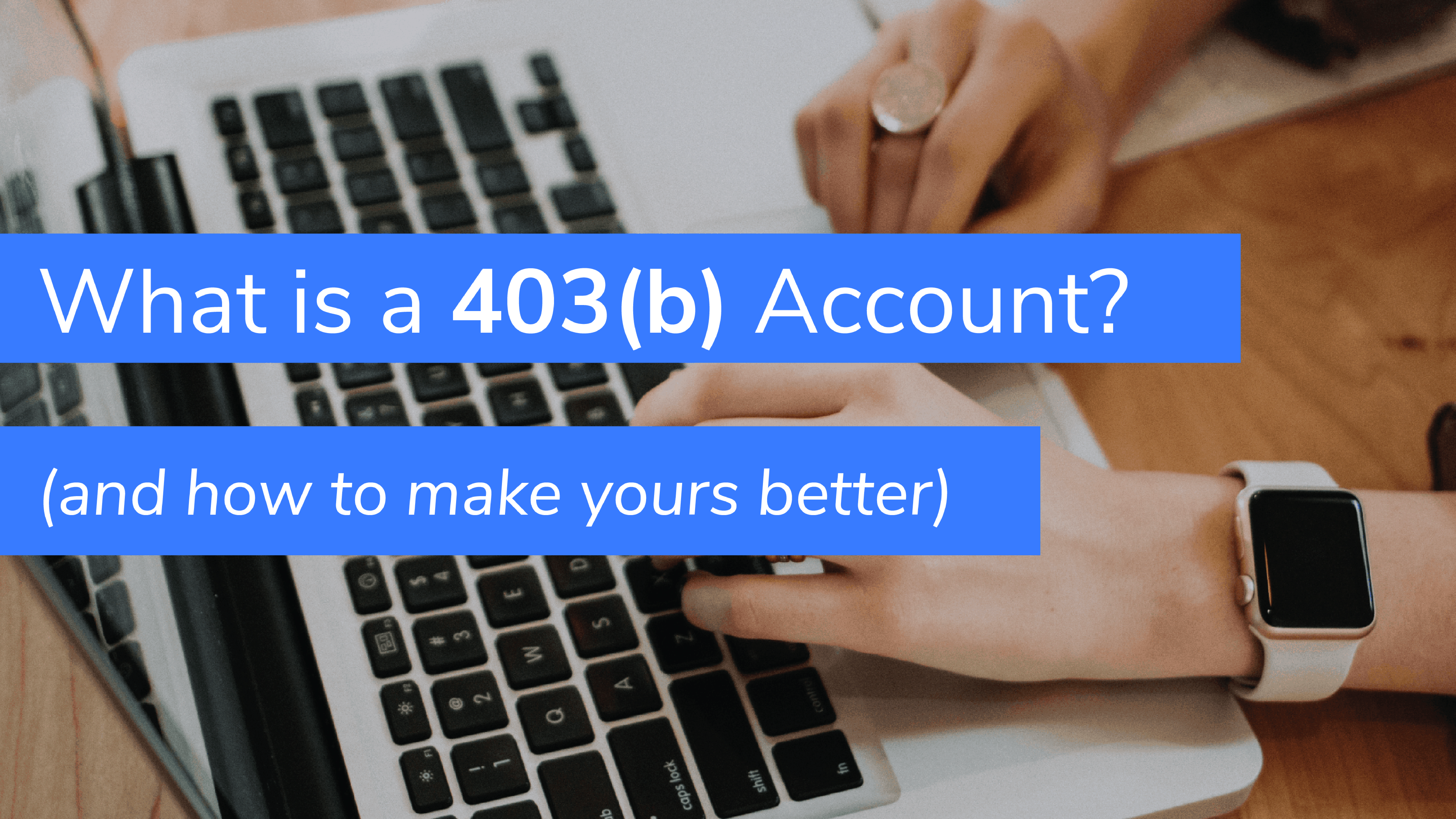 What is a 403(b) Account? (and how to make yours better)