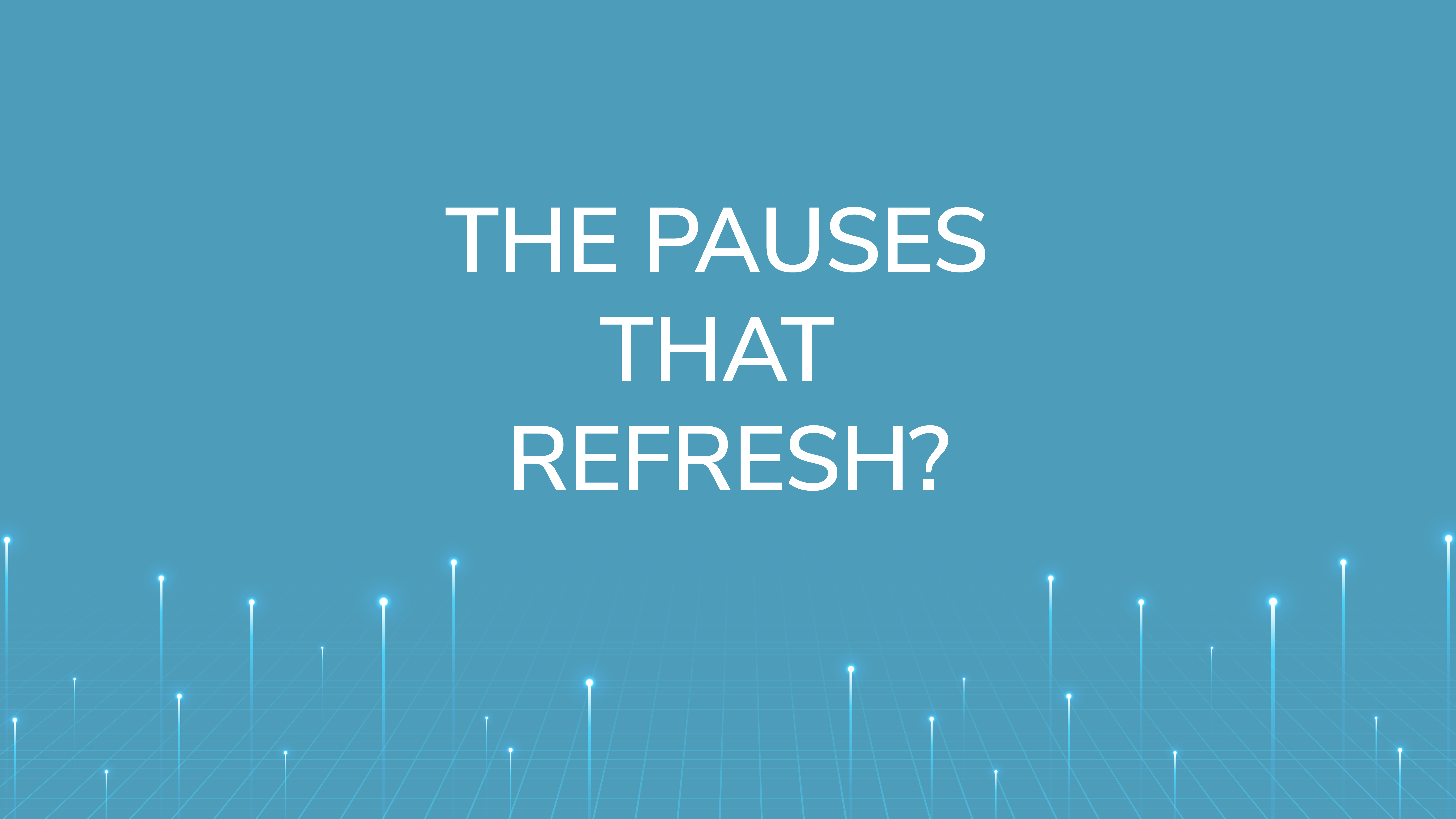The Pauses  that Refresh?