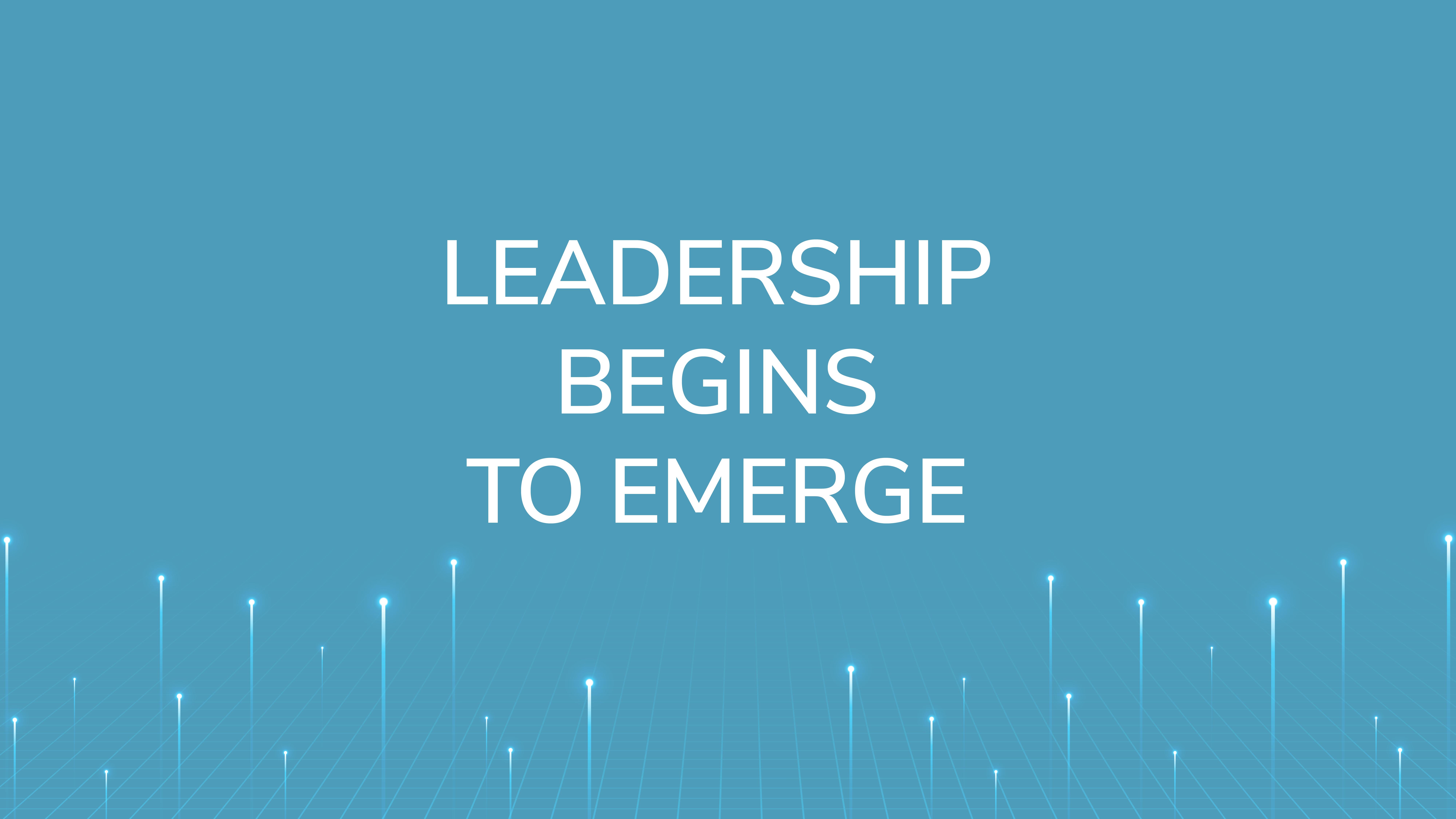 Leadership  Begins to Emerge
