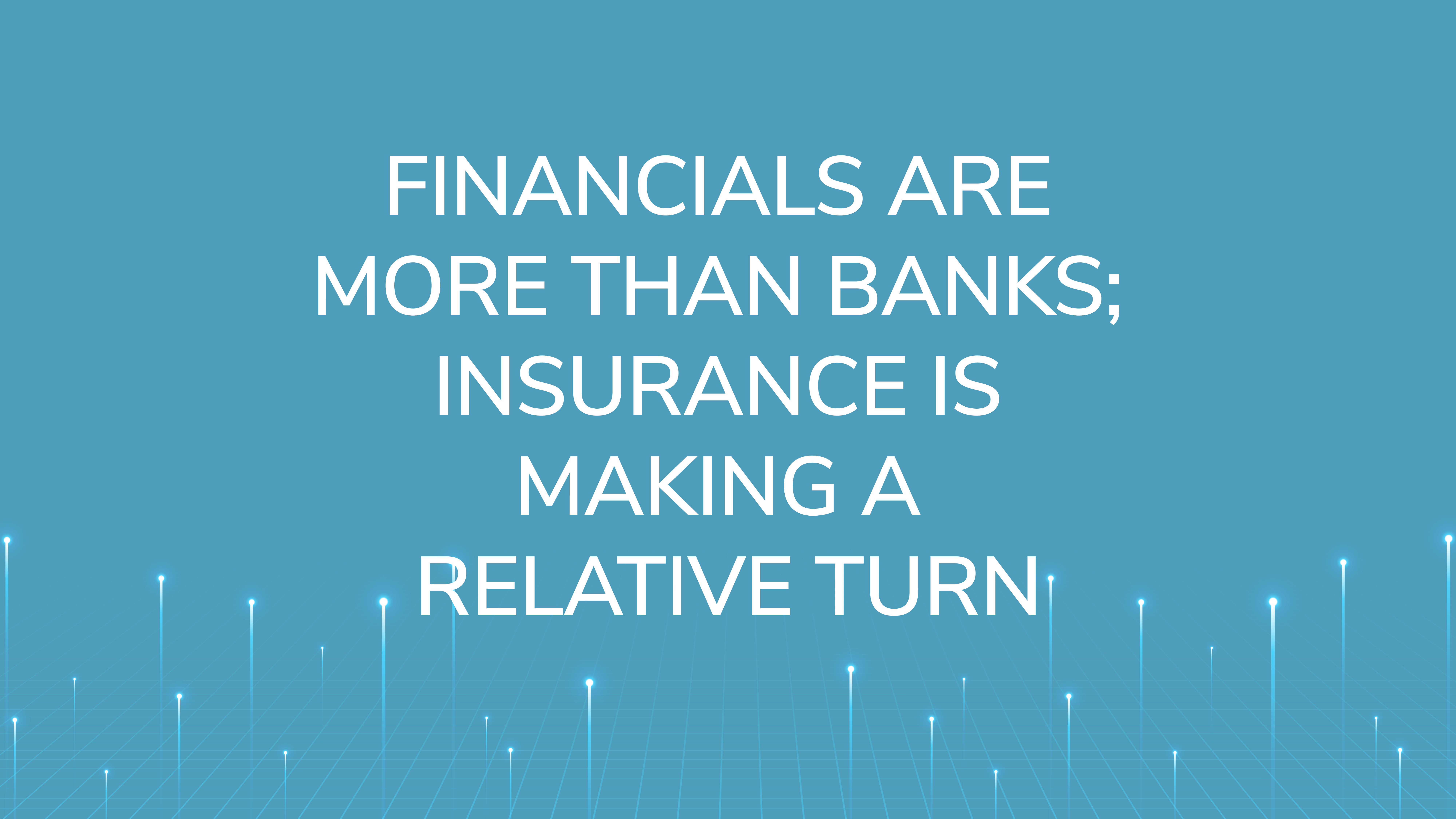 Financials are More than Banks;  Insurance is Making a Relative Turn