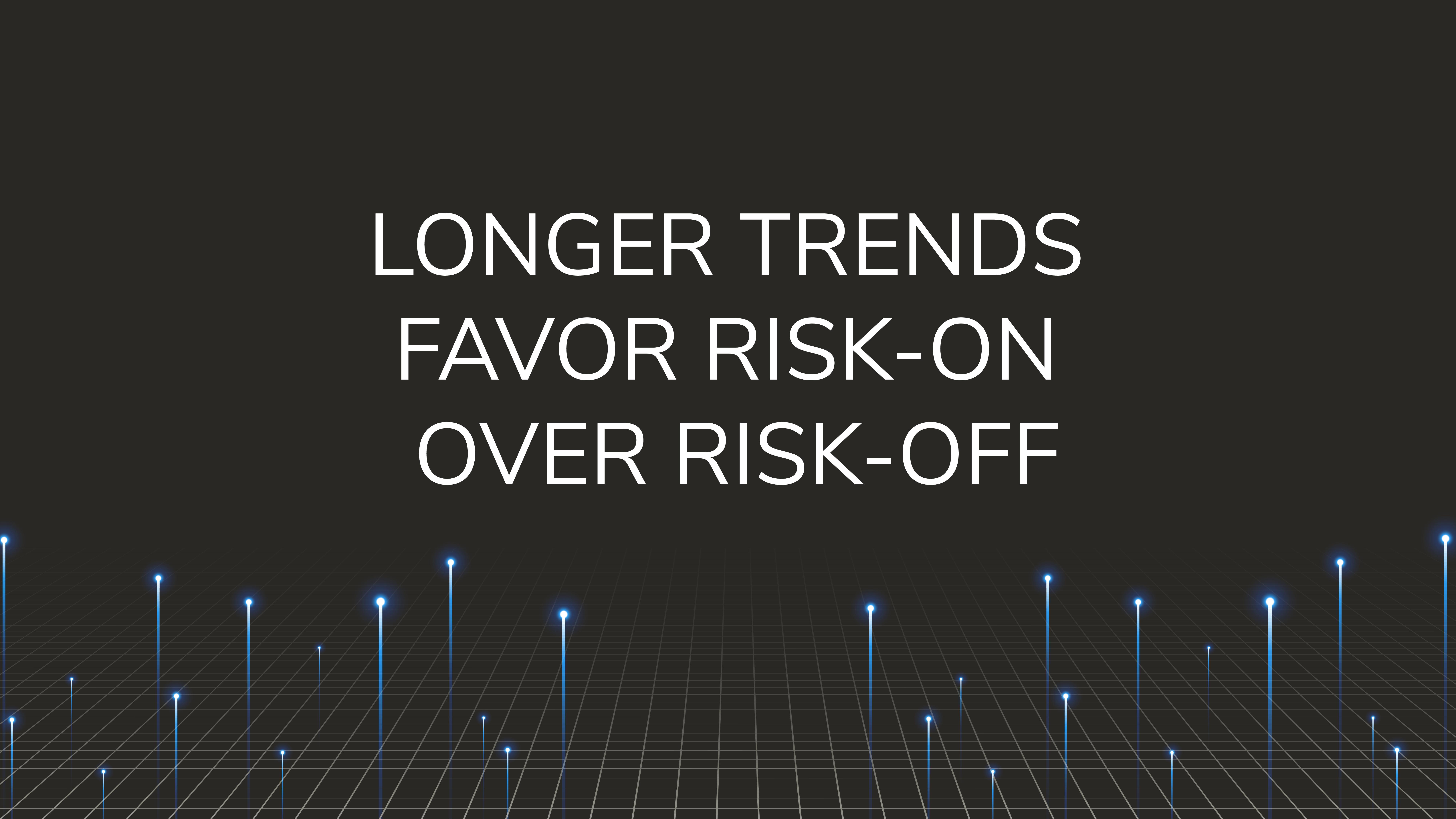 Longer Trends  Favor Risk-On Over Risk-Off