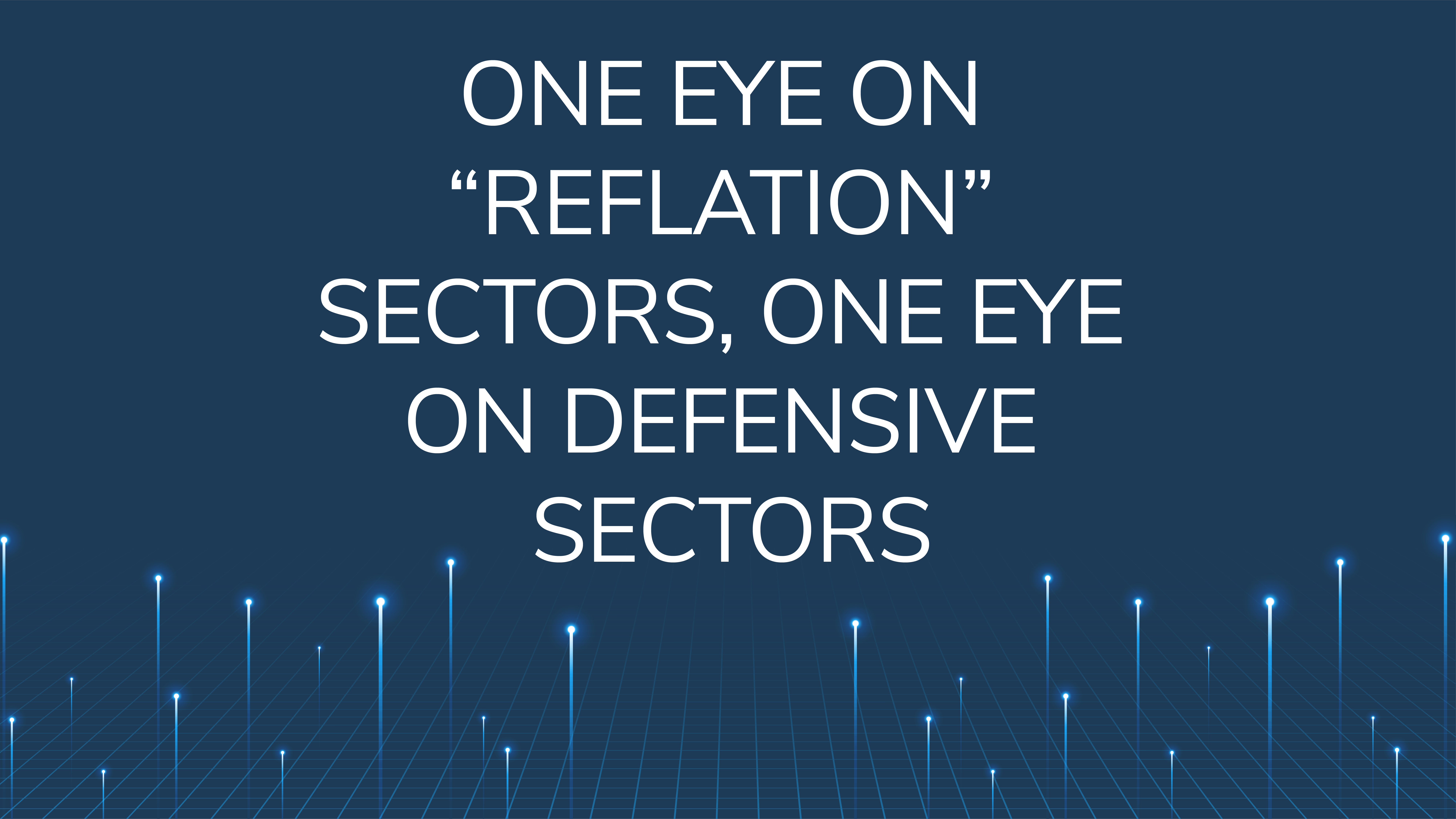 "One Eye on ""Reflation"" Sectors,  One Eye on Defensive Sectors"