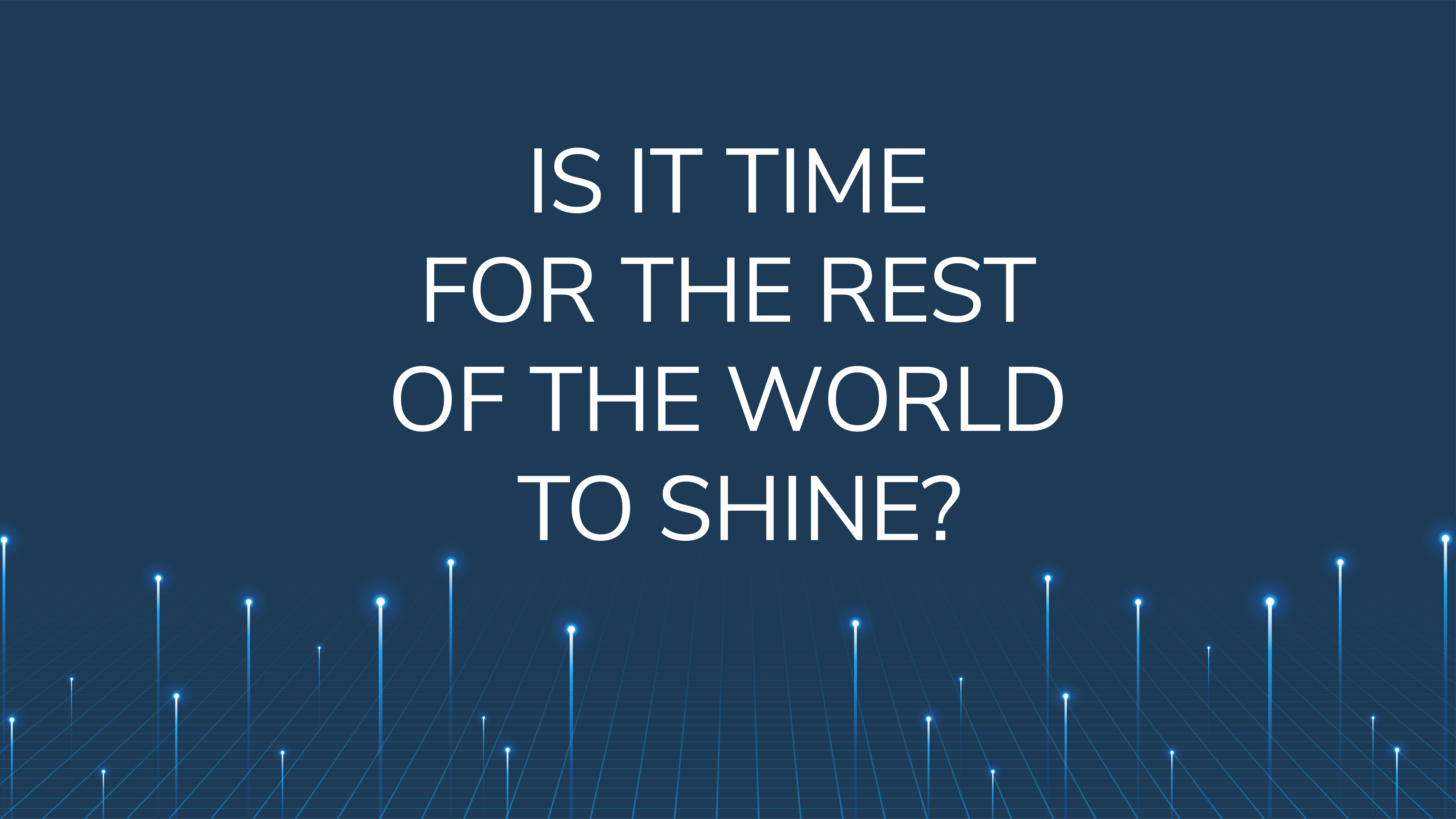 Is it Time for the Rest of the World to Shine?