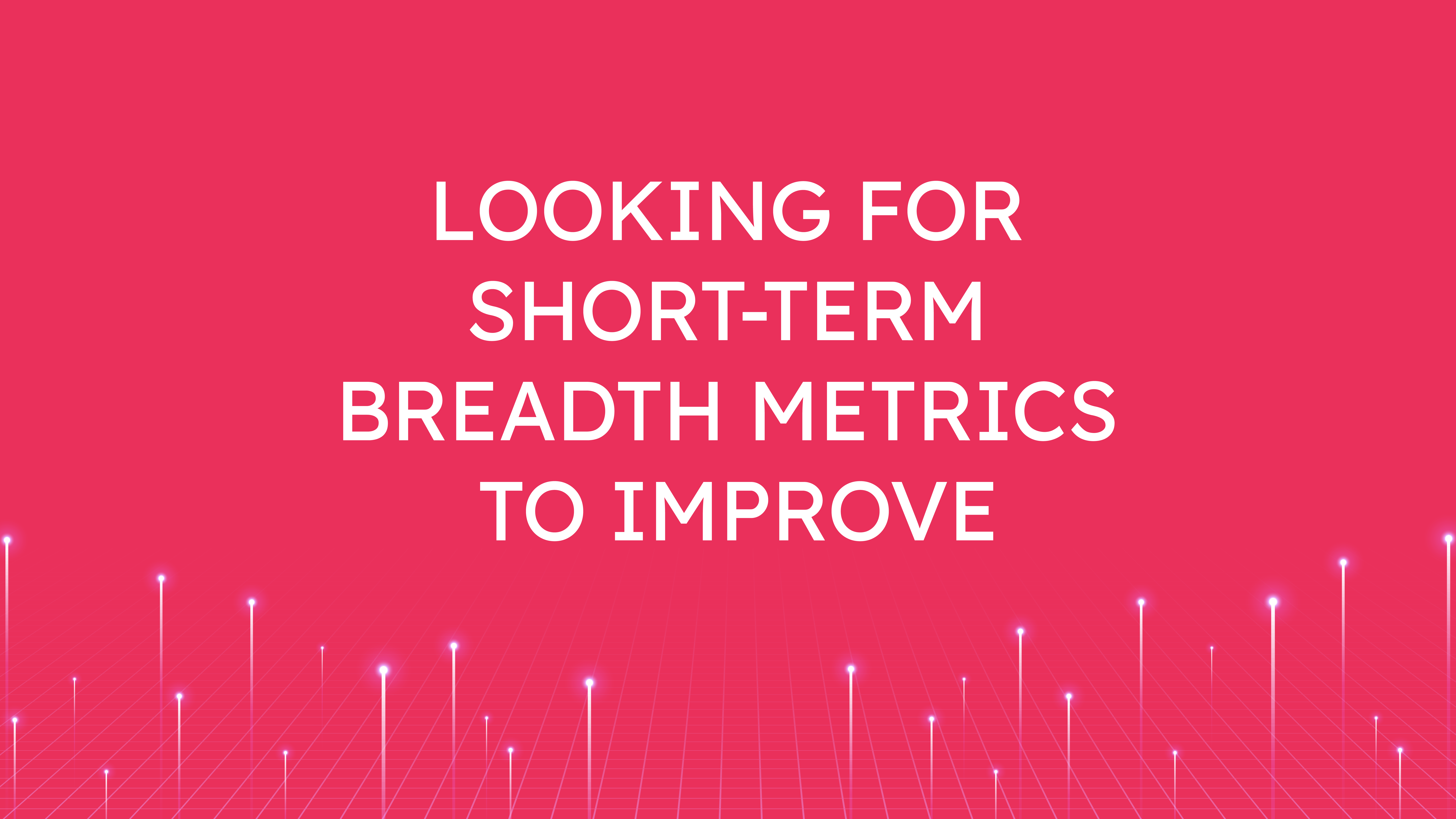 Looking for Short-Term  Breadth Metrics to Improve