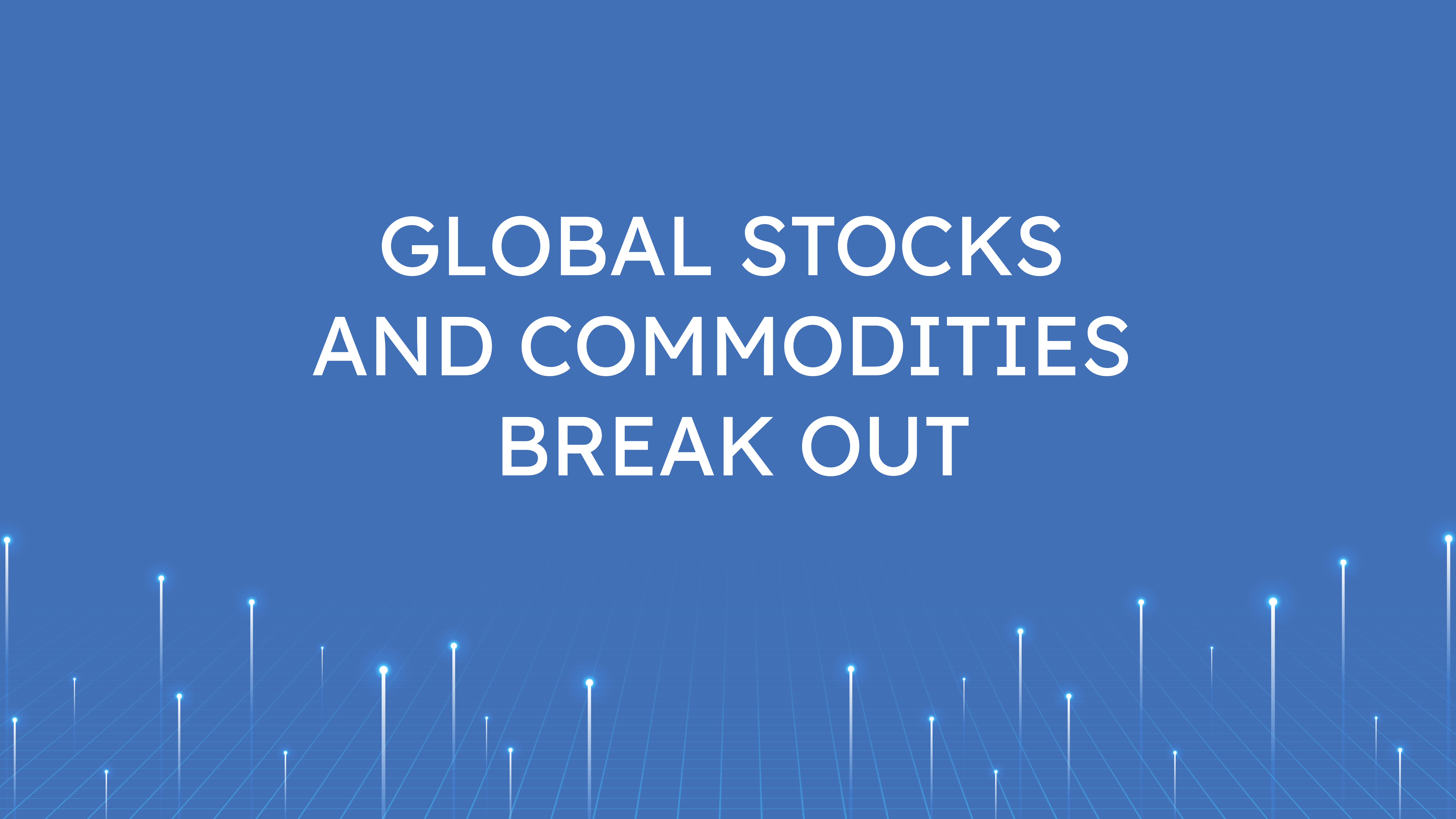 Global Stocks and Commodities  Break Out