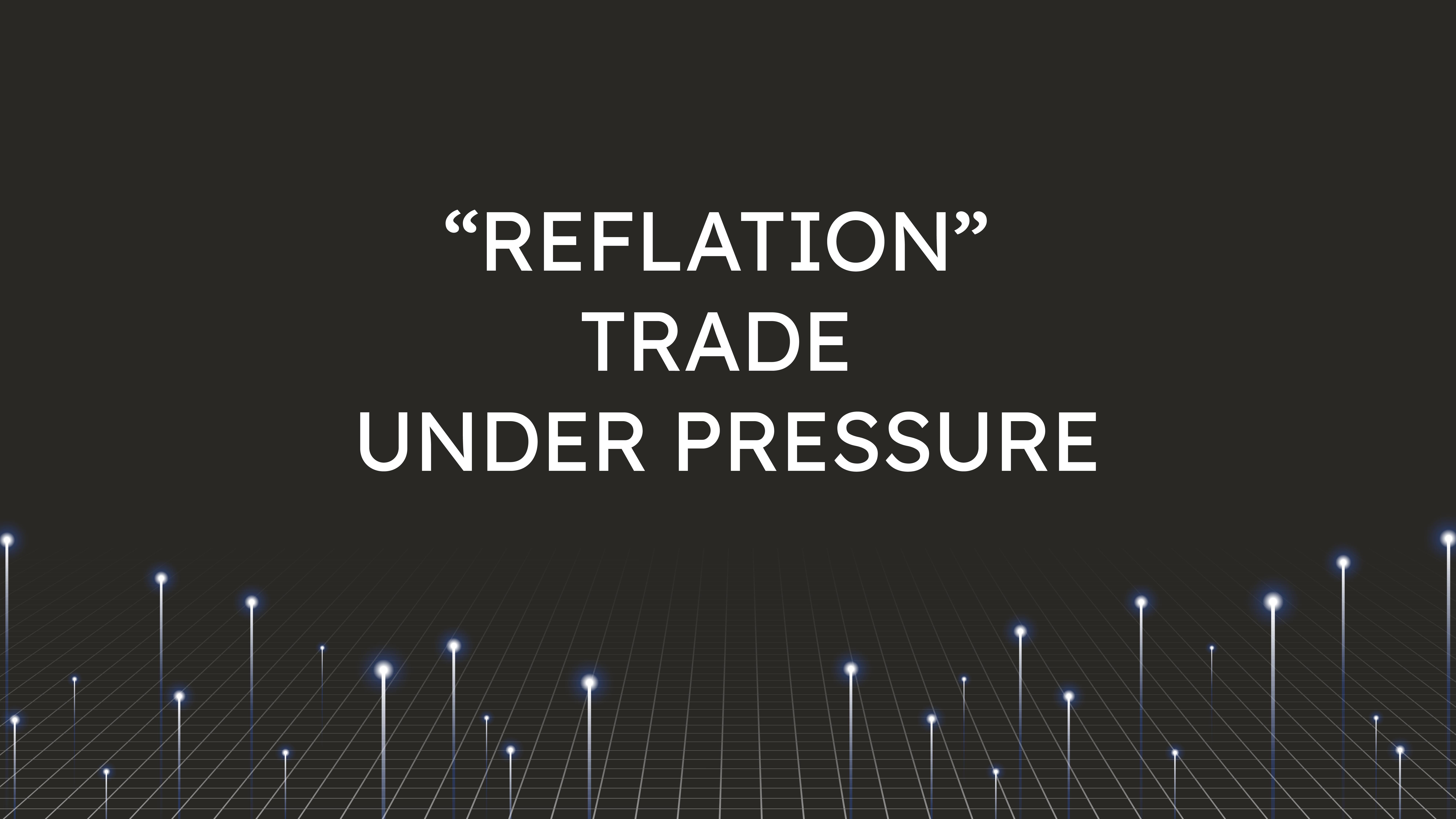 """""""Reflation"""" Trade  Under Pressure"""