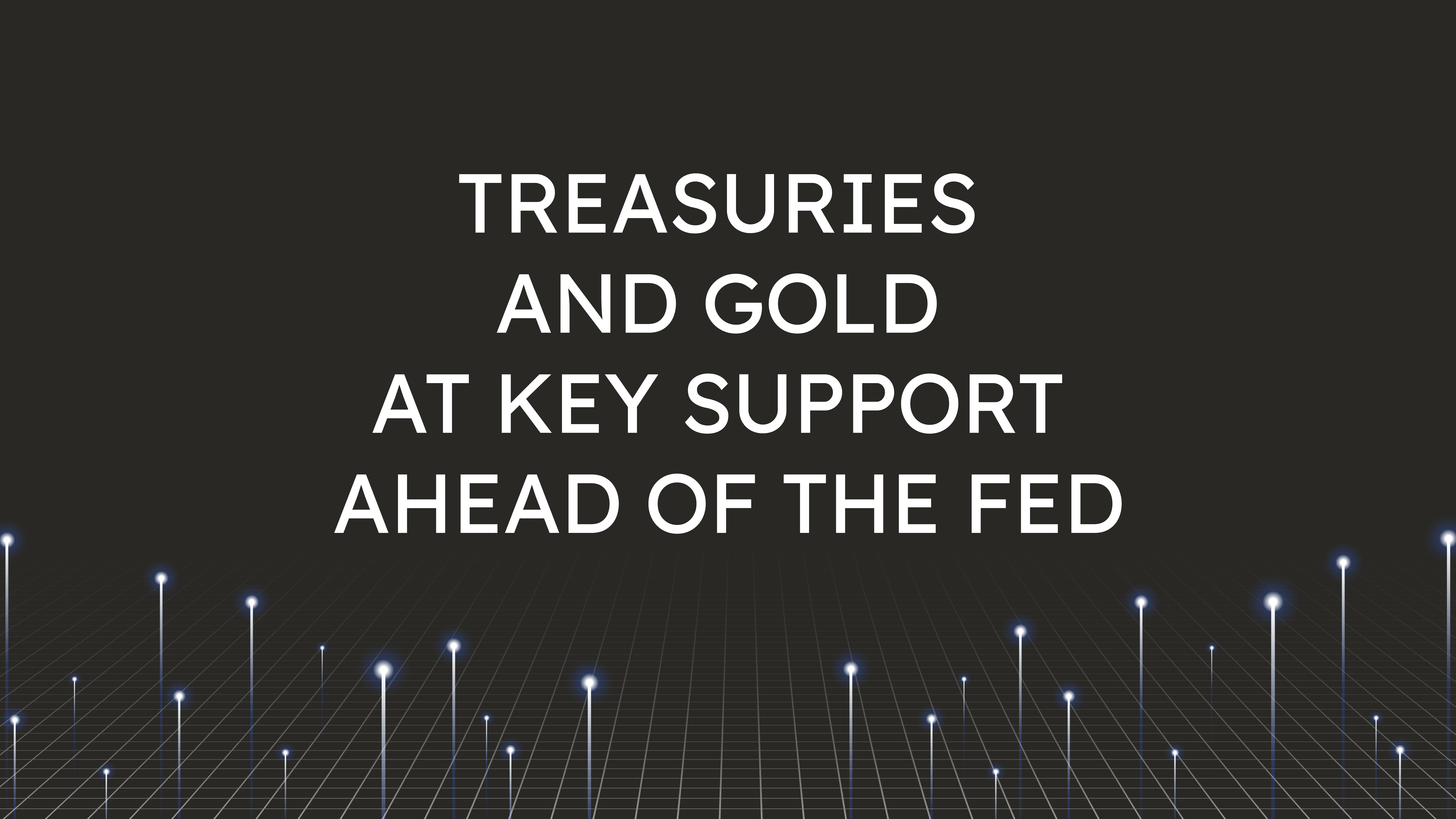 Treasuries and Gold at Key Support  Ahead of the Fed