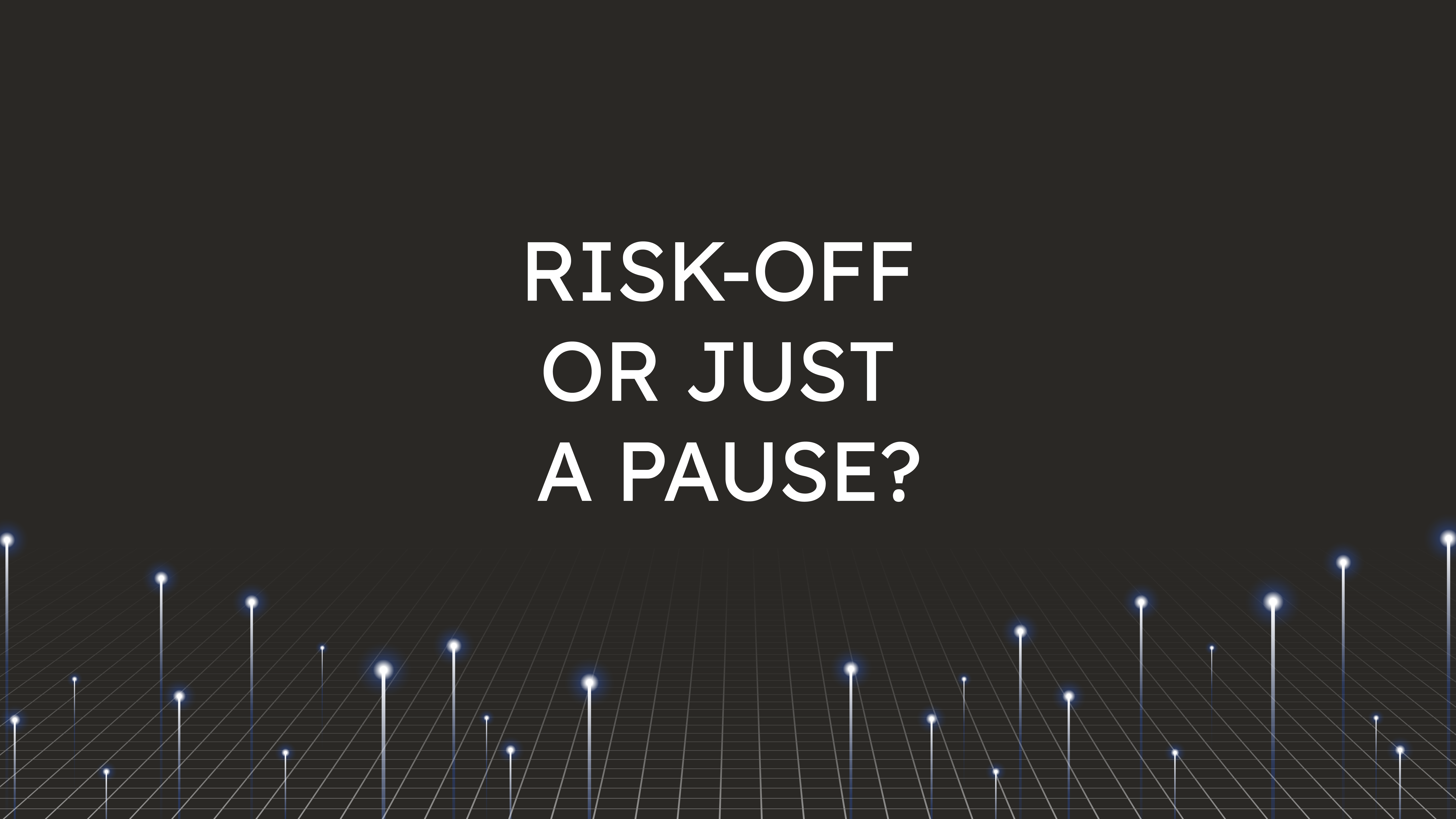 Risk-Off or  Just a Pause?