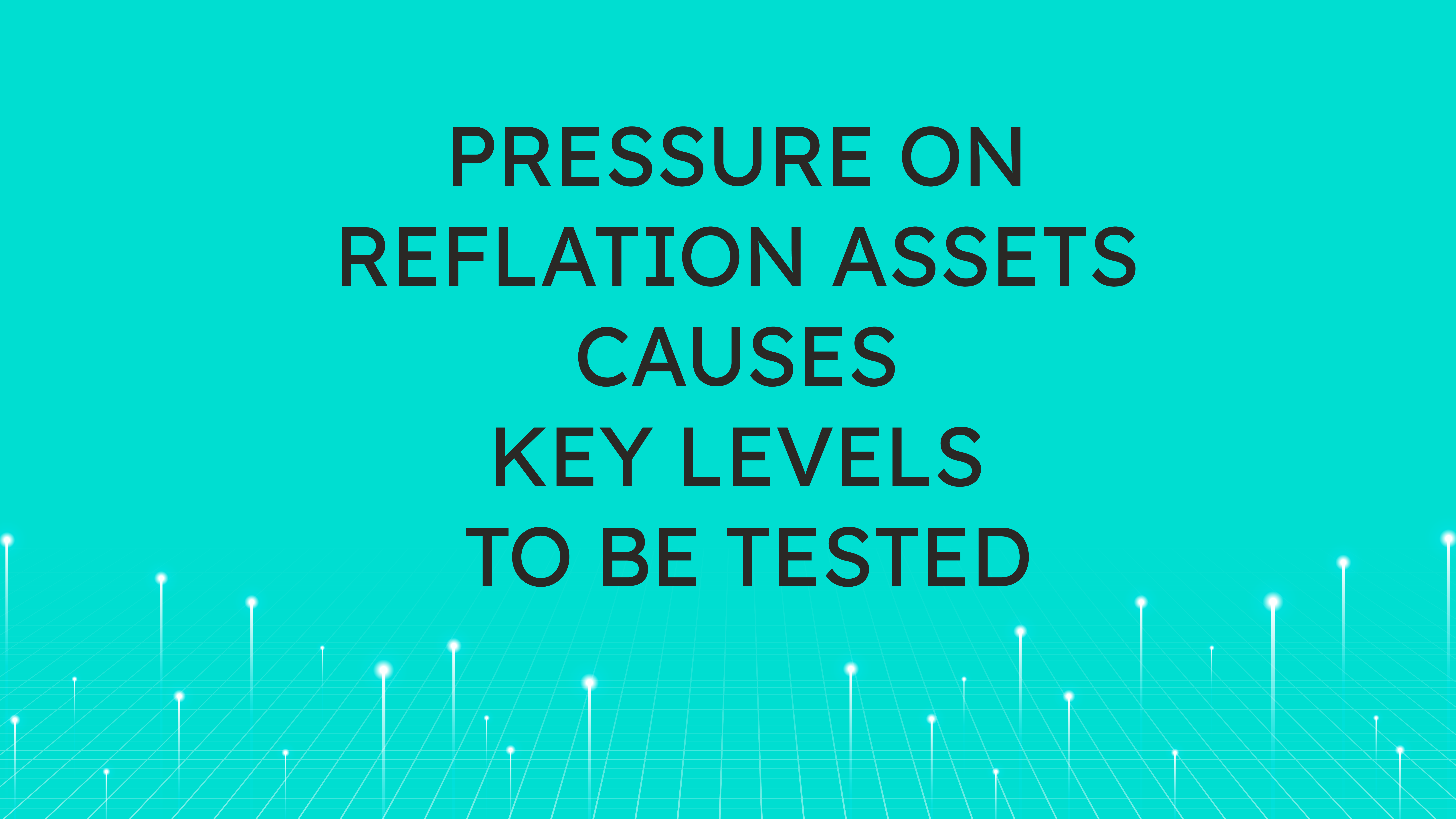 Pressure on Reflation Assets  Causes Key Levels to be Tested