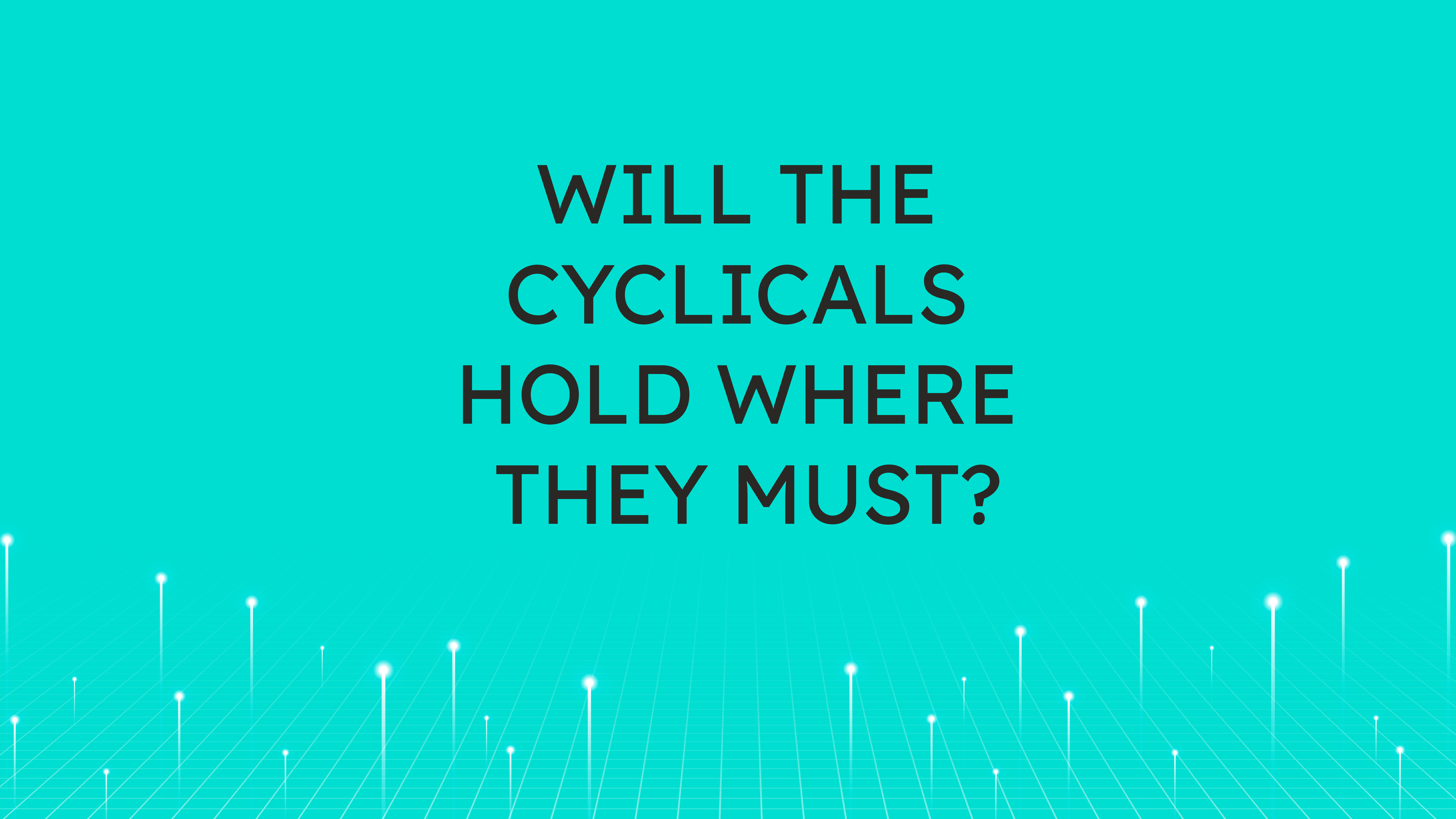 Will the Cyclicals Hold  Where They Must?
