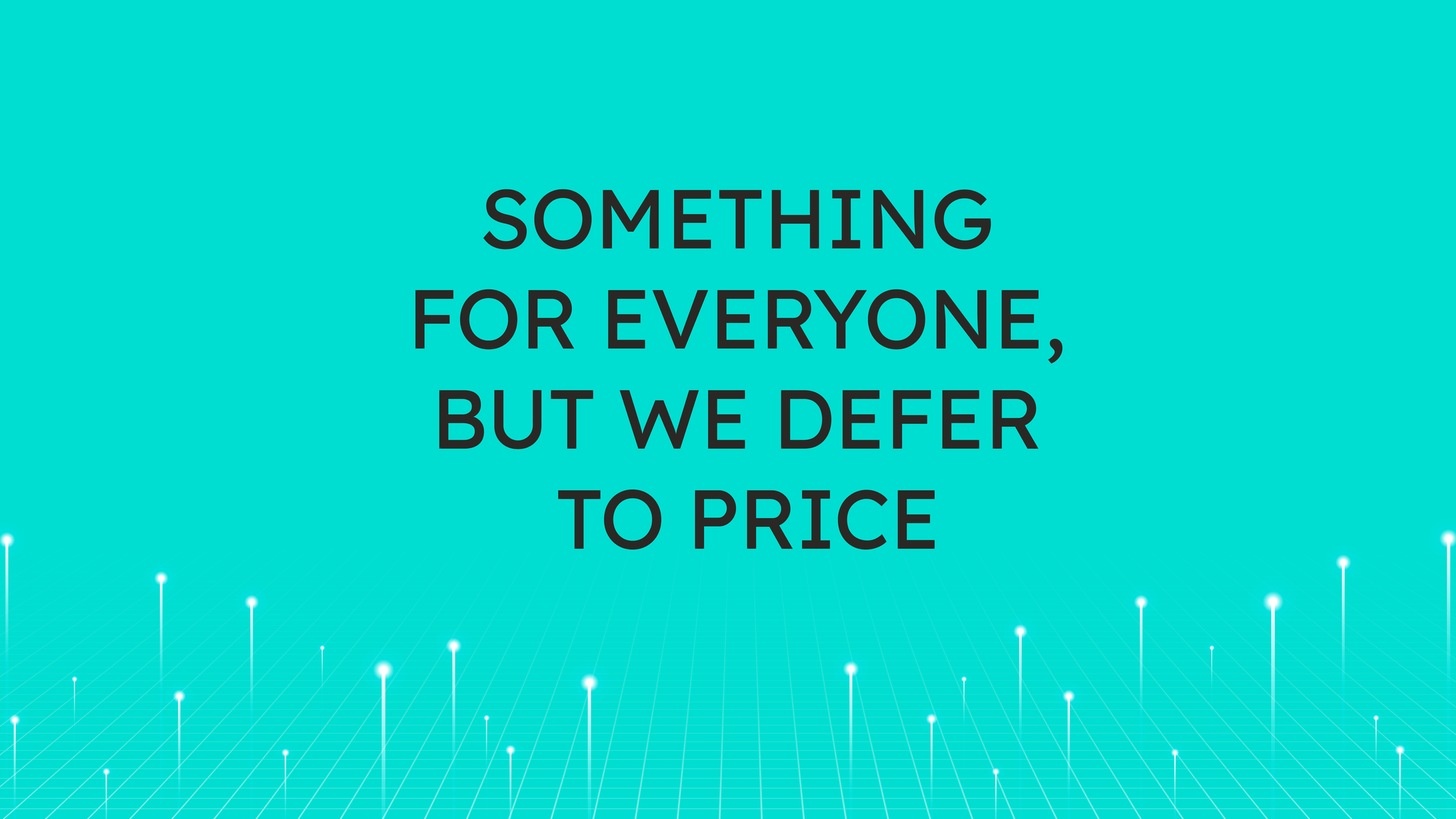 Something for Everyone,  But We Defer to Price