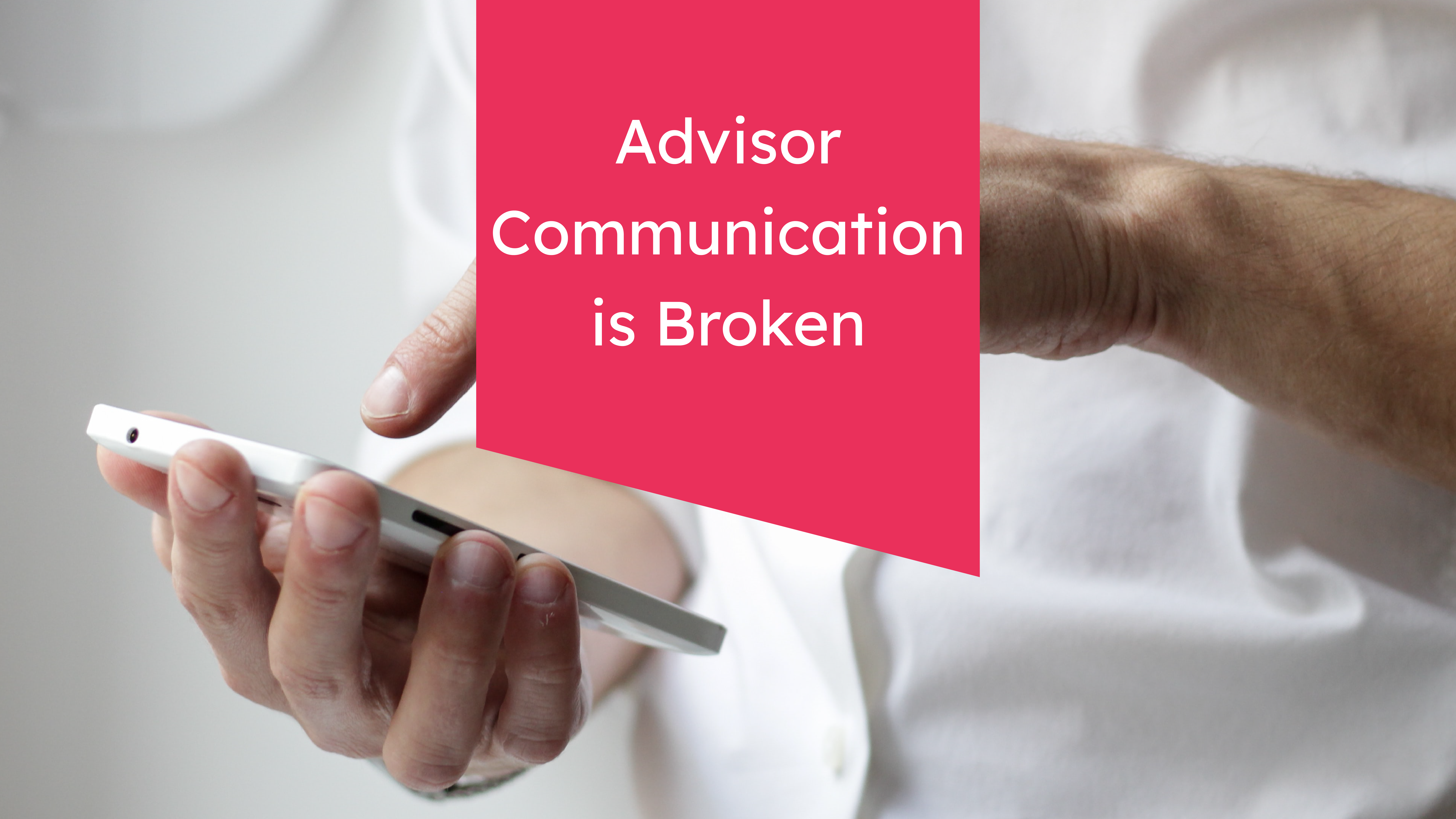 Why Financial Advisor Communication is Broken (And What You Can Do to Fix It)