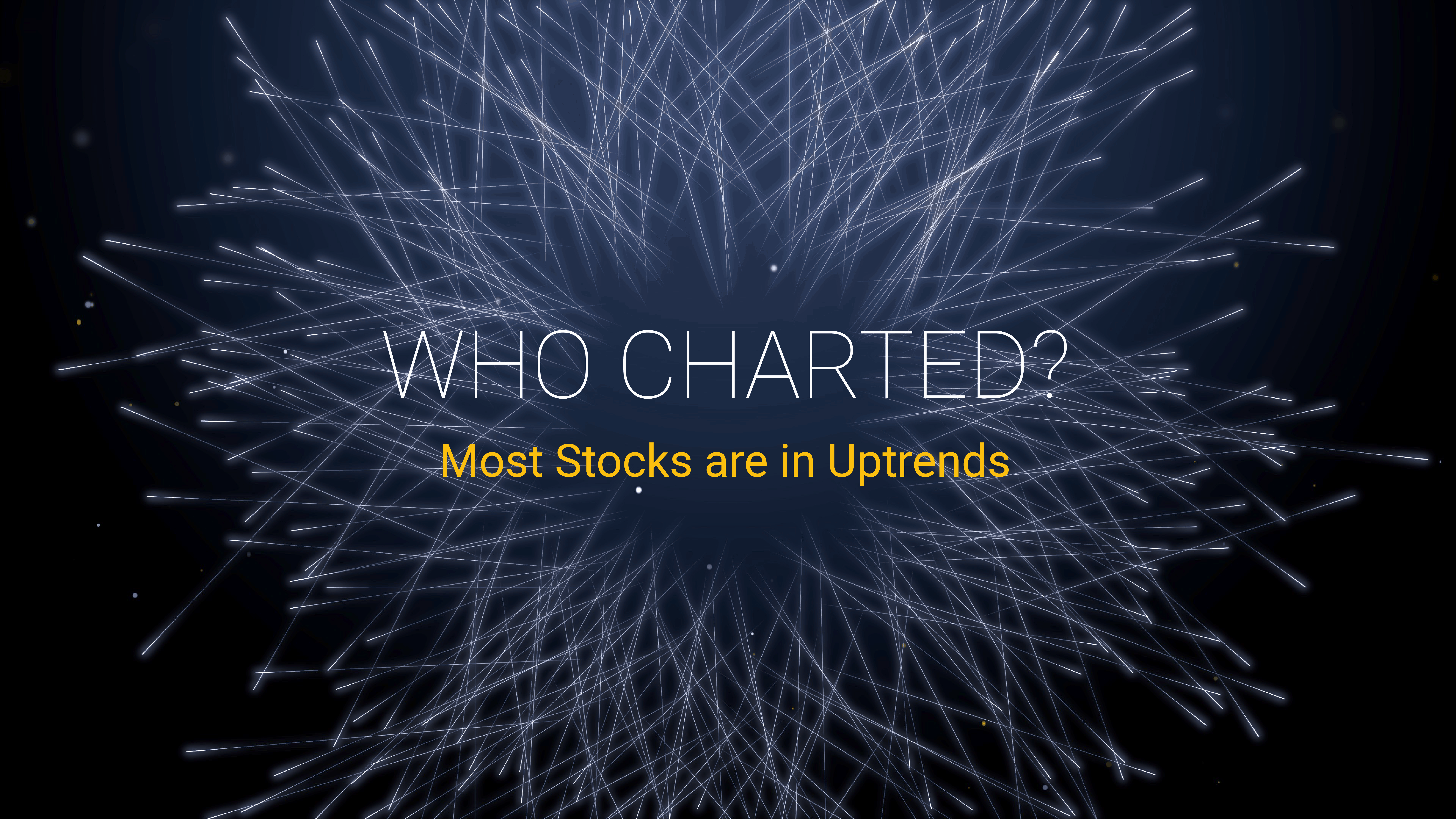 Who Charted? (E3) Most Stocks are in Uptrends