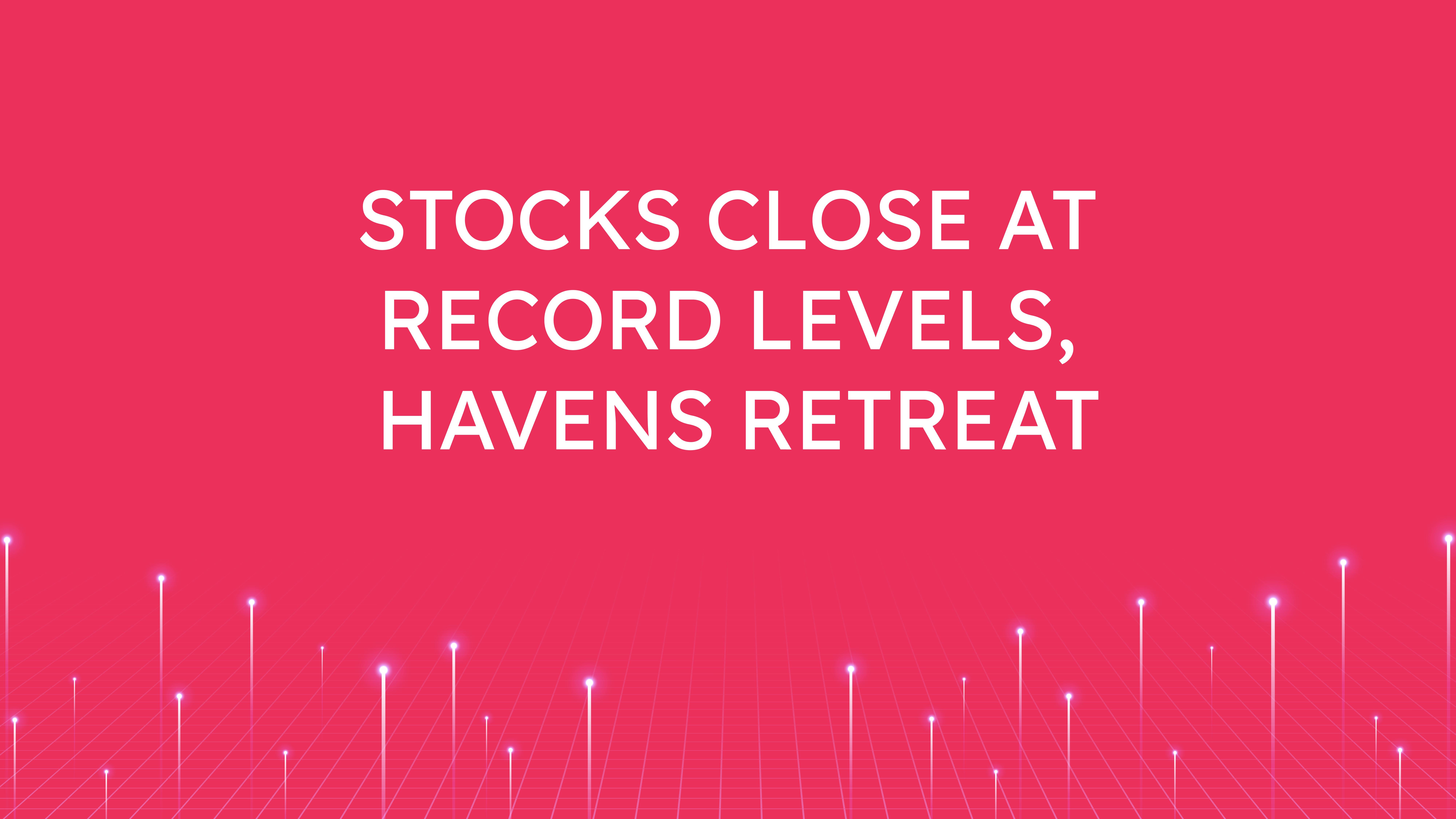 Stocks Close at Record Levels,  Havens Retreat