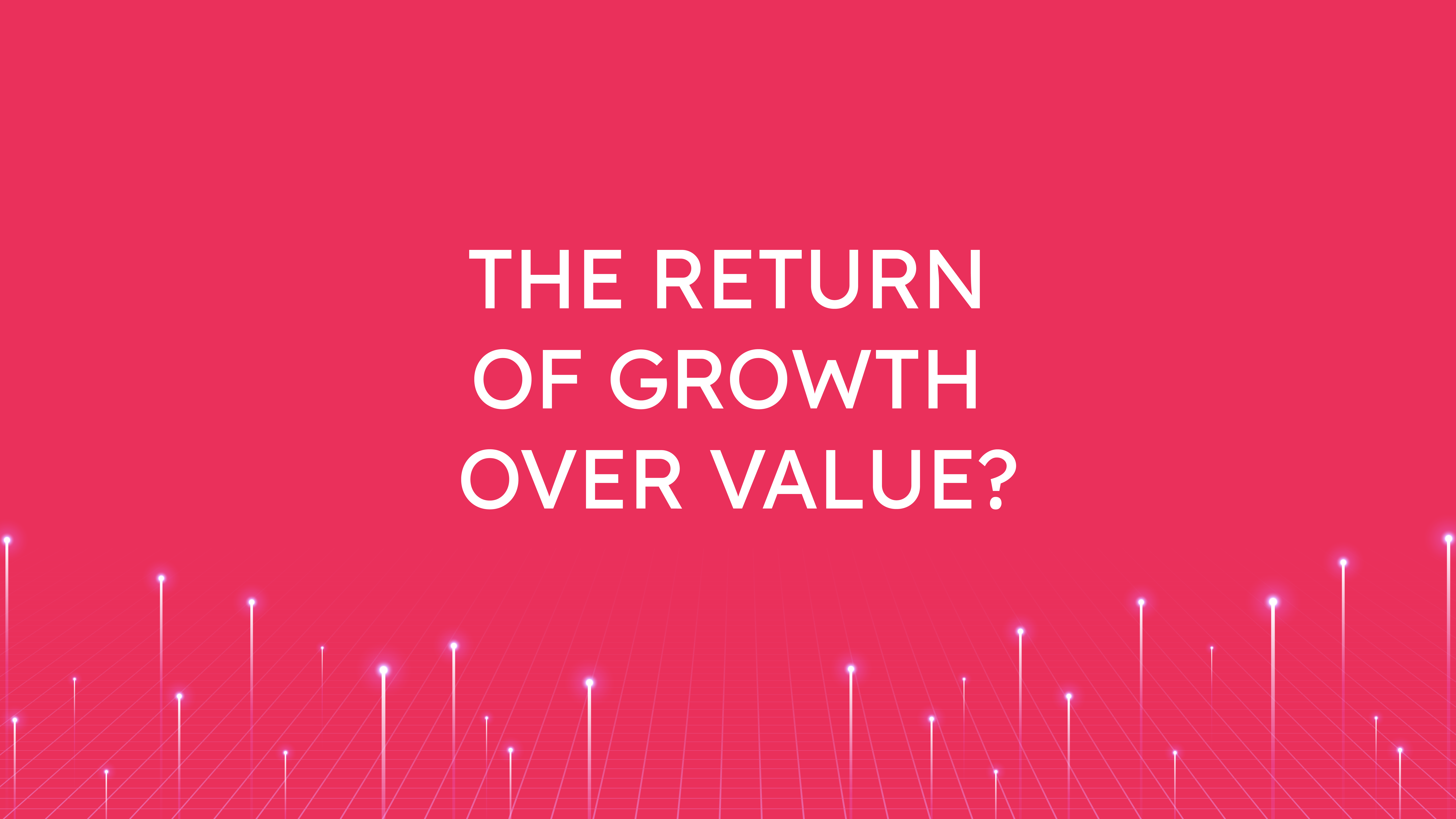 The Return of Growth  Over Value?
