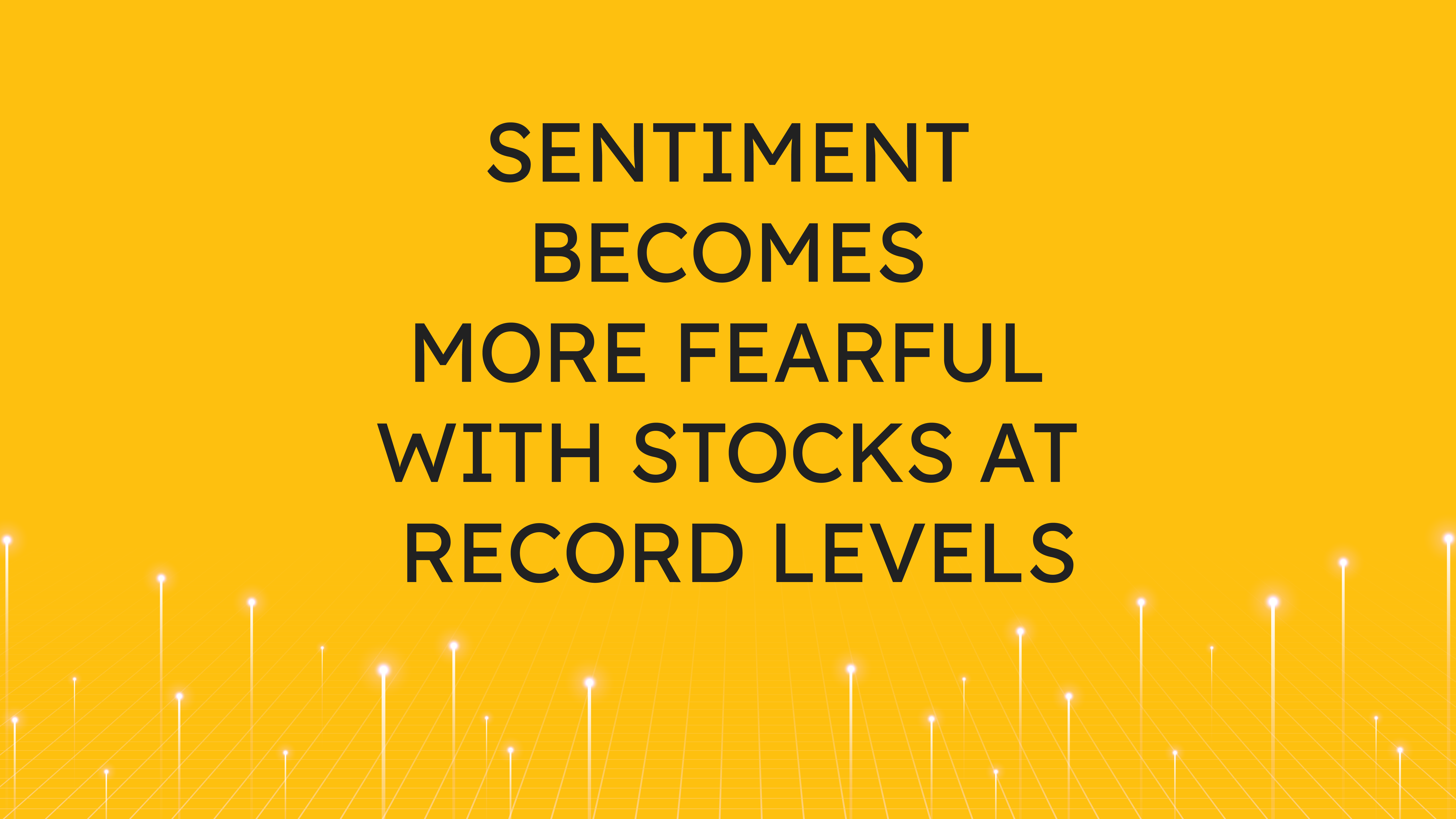 Sentiment Becomes More Fearful  with Stocks at Record Levels