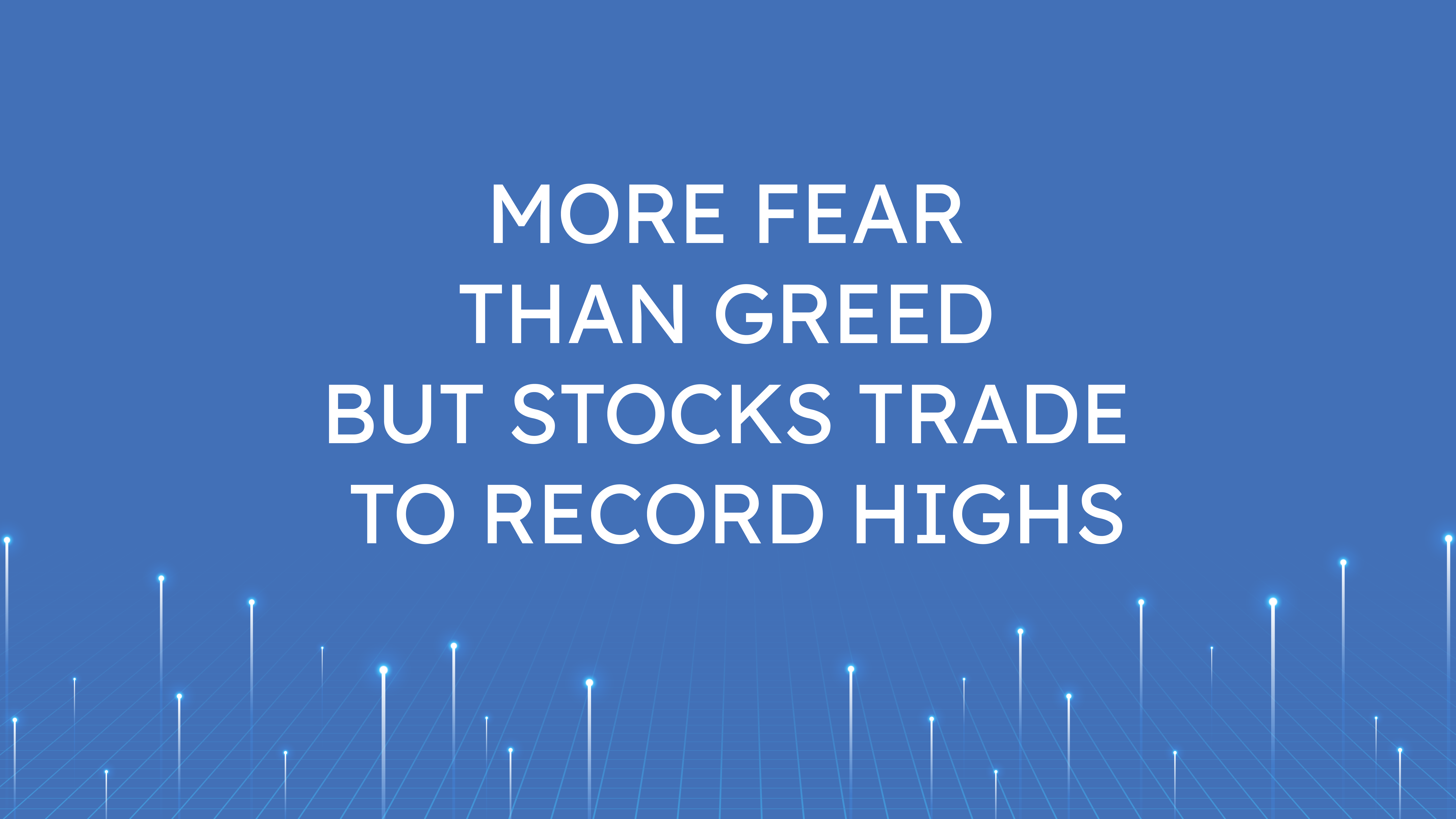 More Fear Than Greed  but Stocks Trade to Record Highs