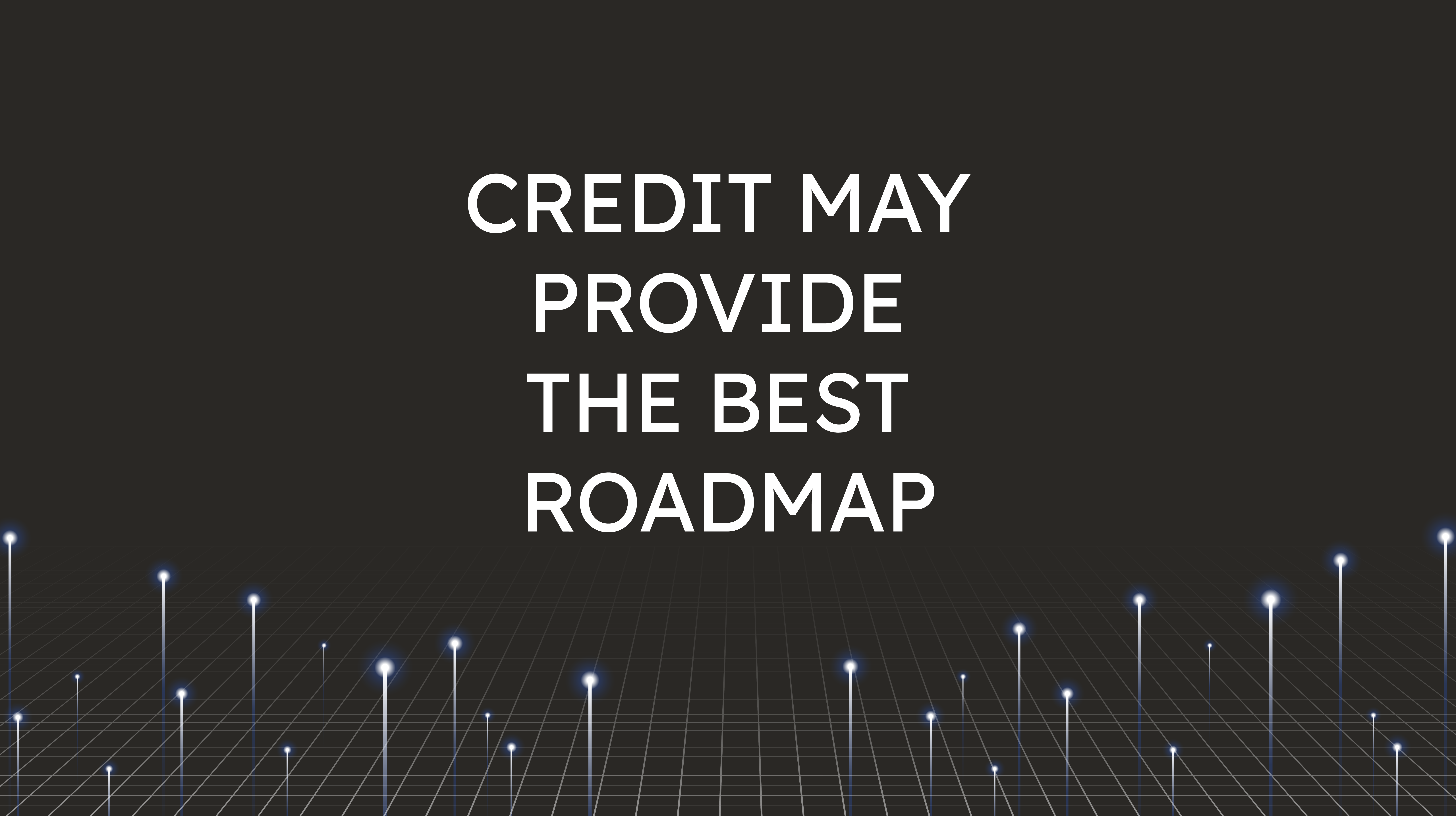 Credit May Provide  the Best Roadmap