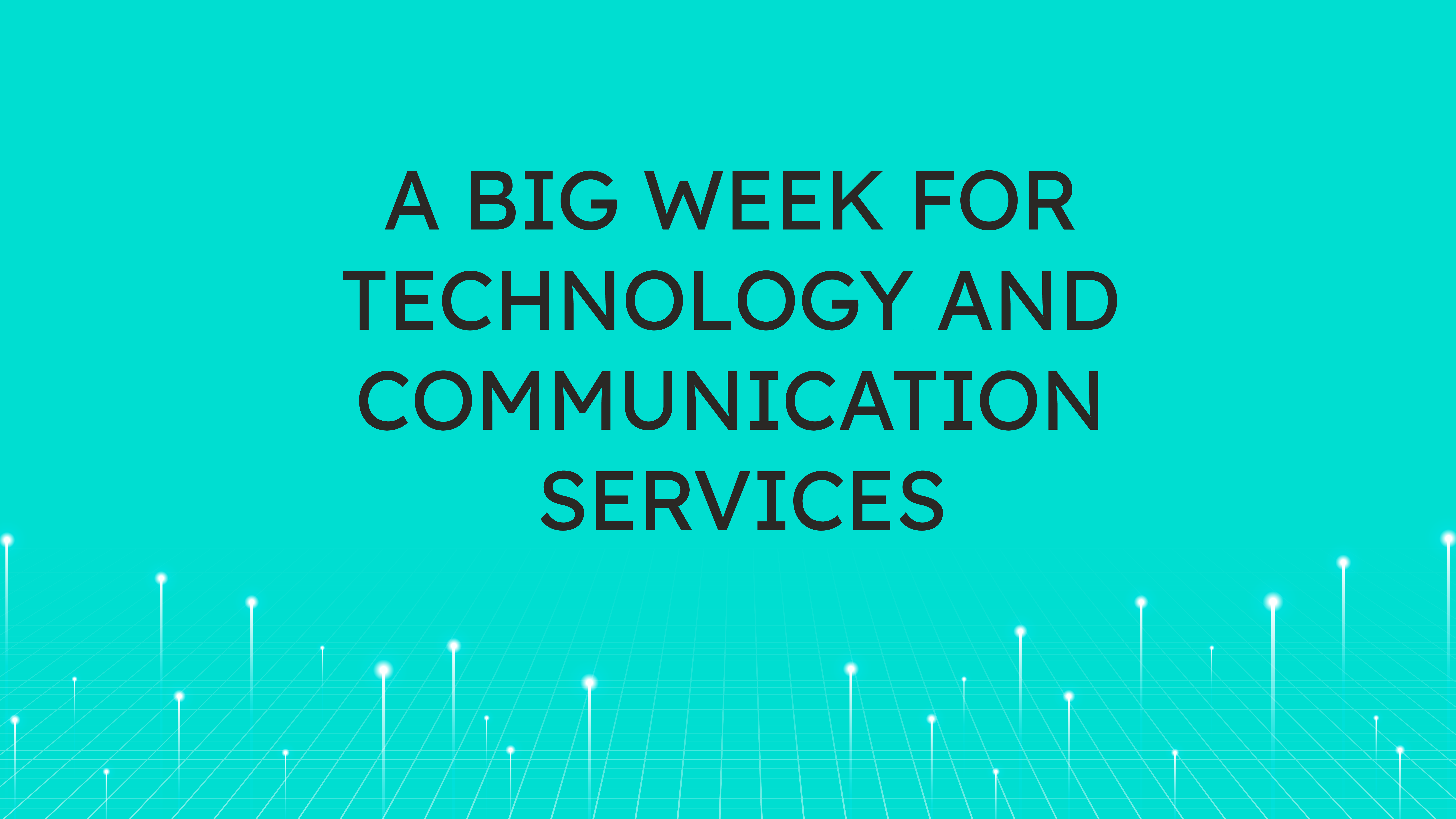 A Big Week for Technology  and Communication Services