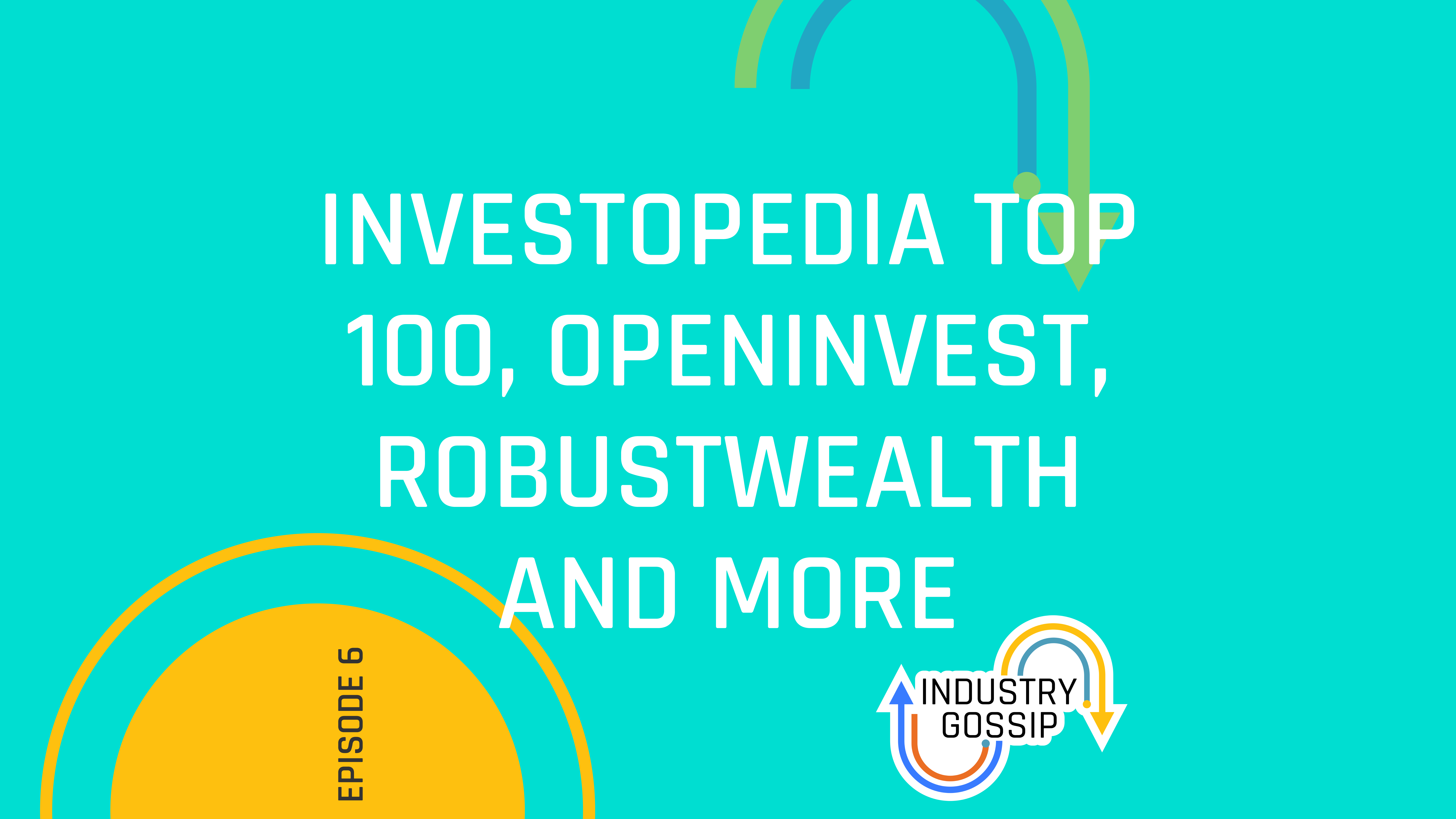 Industry Gossip (E6)  Investopedia Top 100, RobustWealth and more