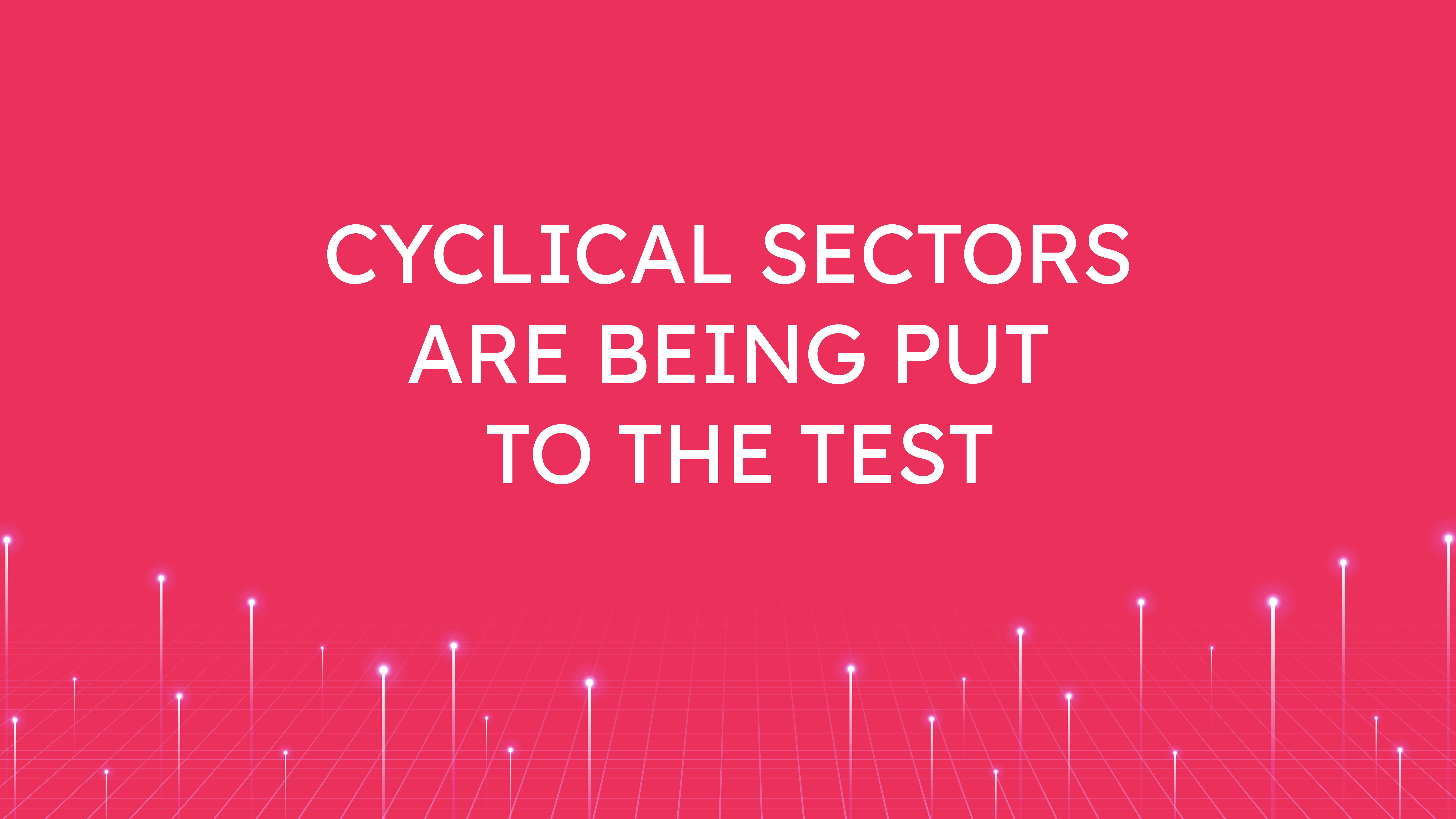 Cyclical Sectors  are Being Put to the Test