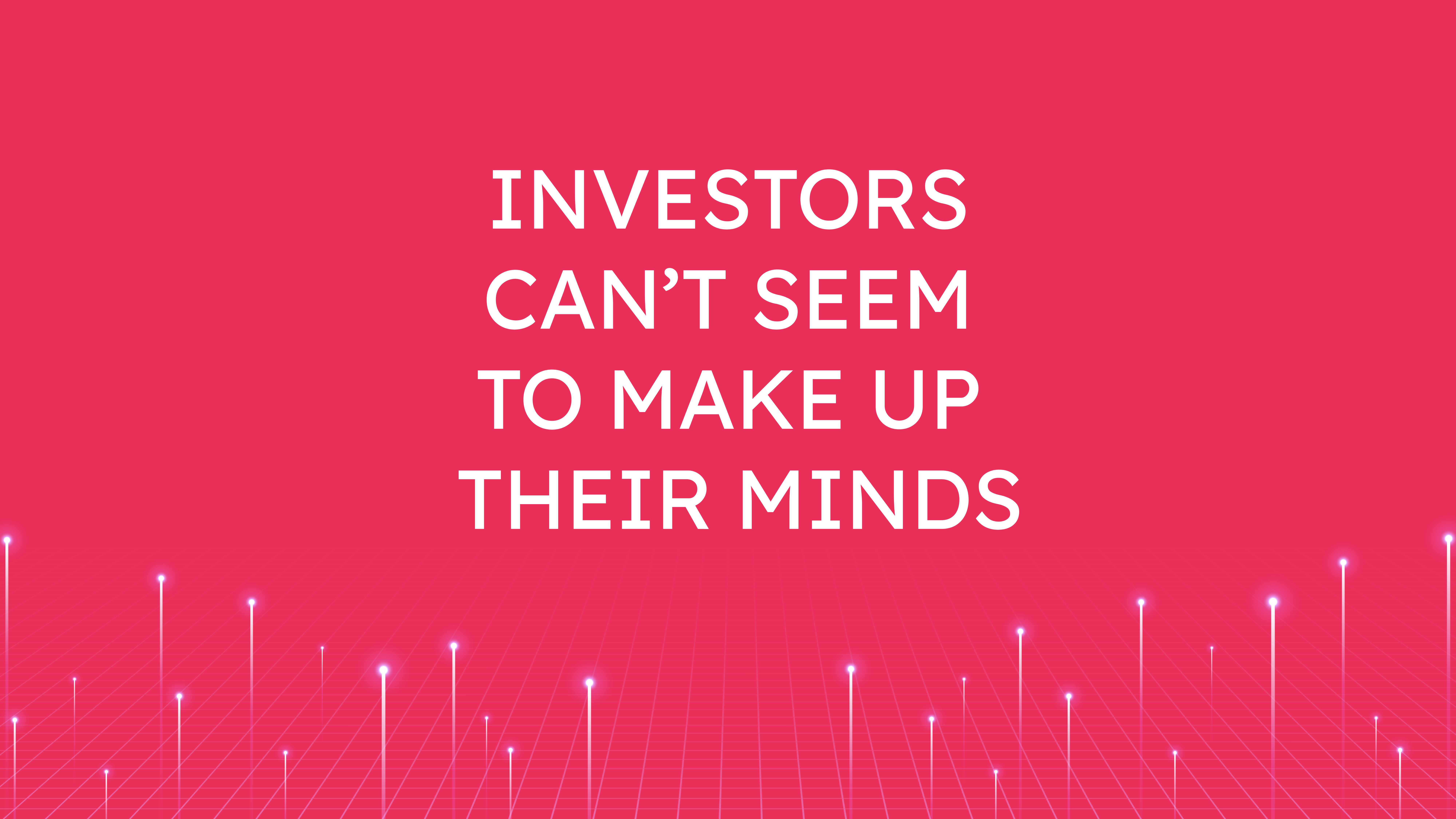 Investors Can't Seem  to Make Up Their Minds