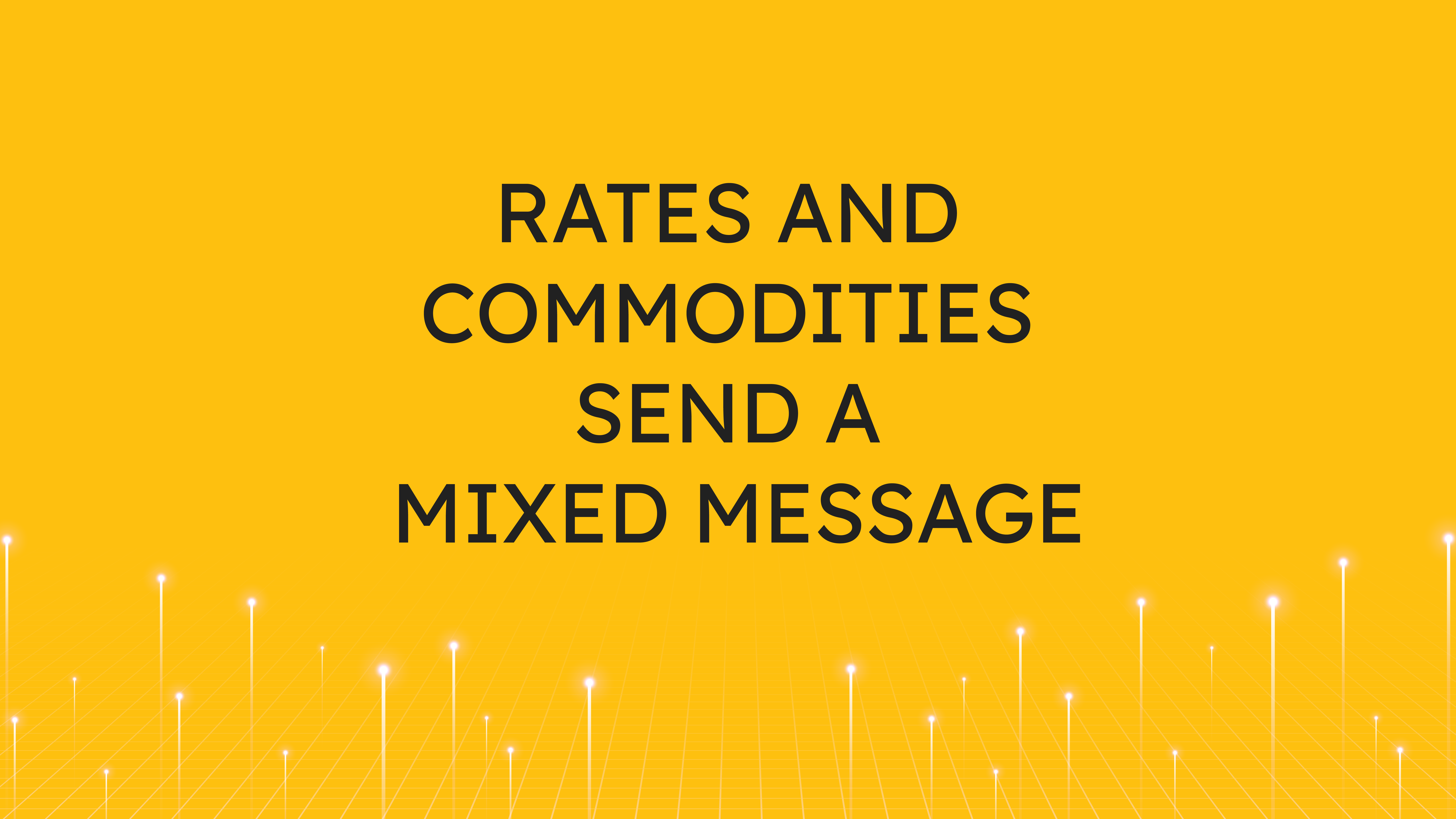 Rates and Commodities  Send a Mixed Message