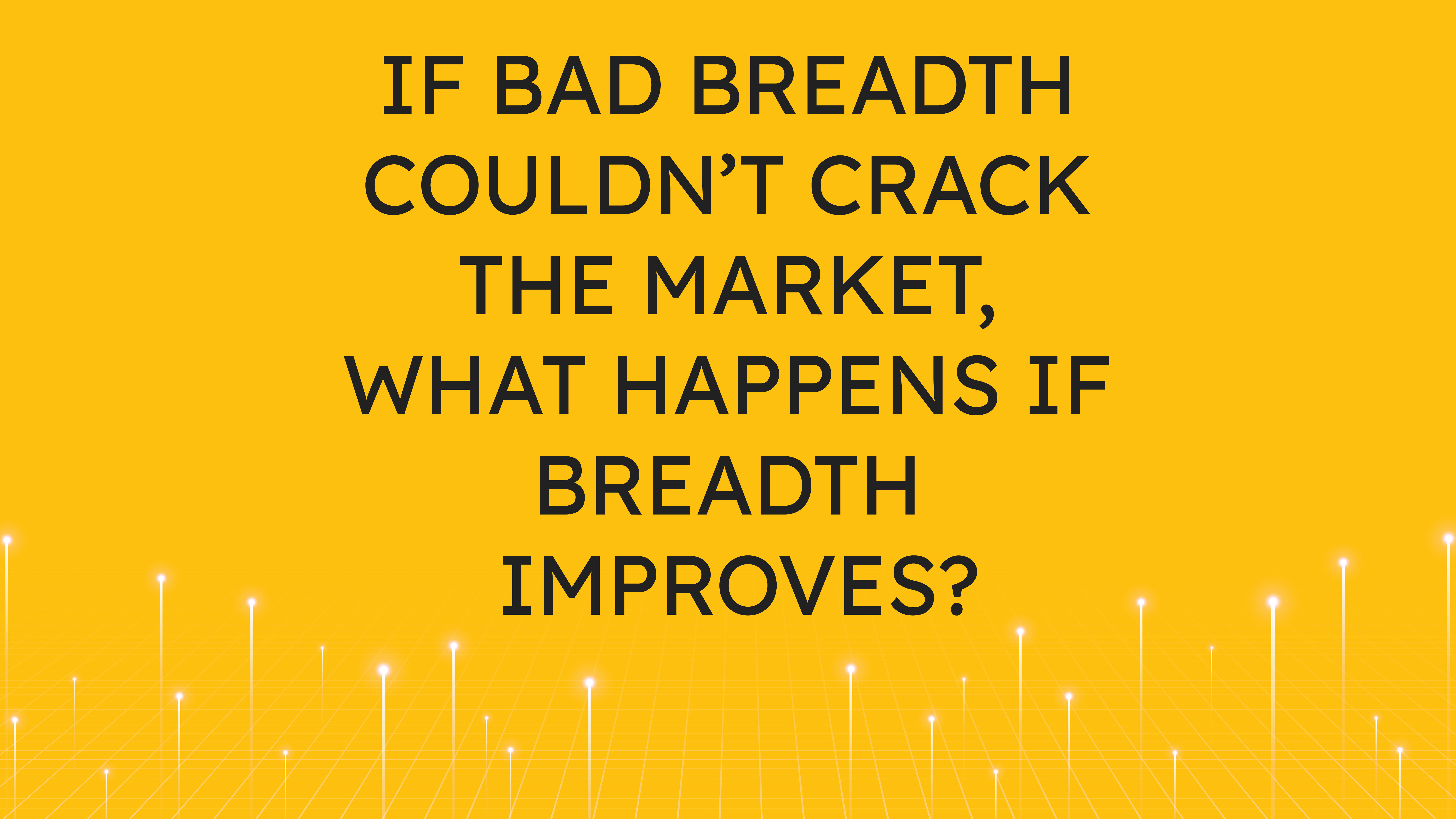 If Bad Breadth Couldn't Crack the Market,  What Happens if Breadth Improves?