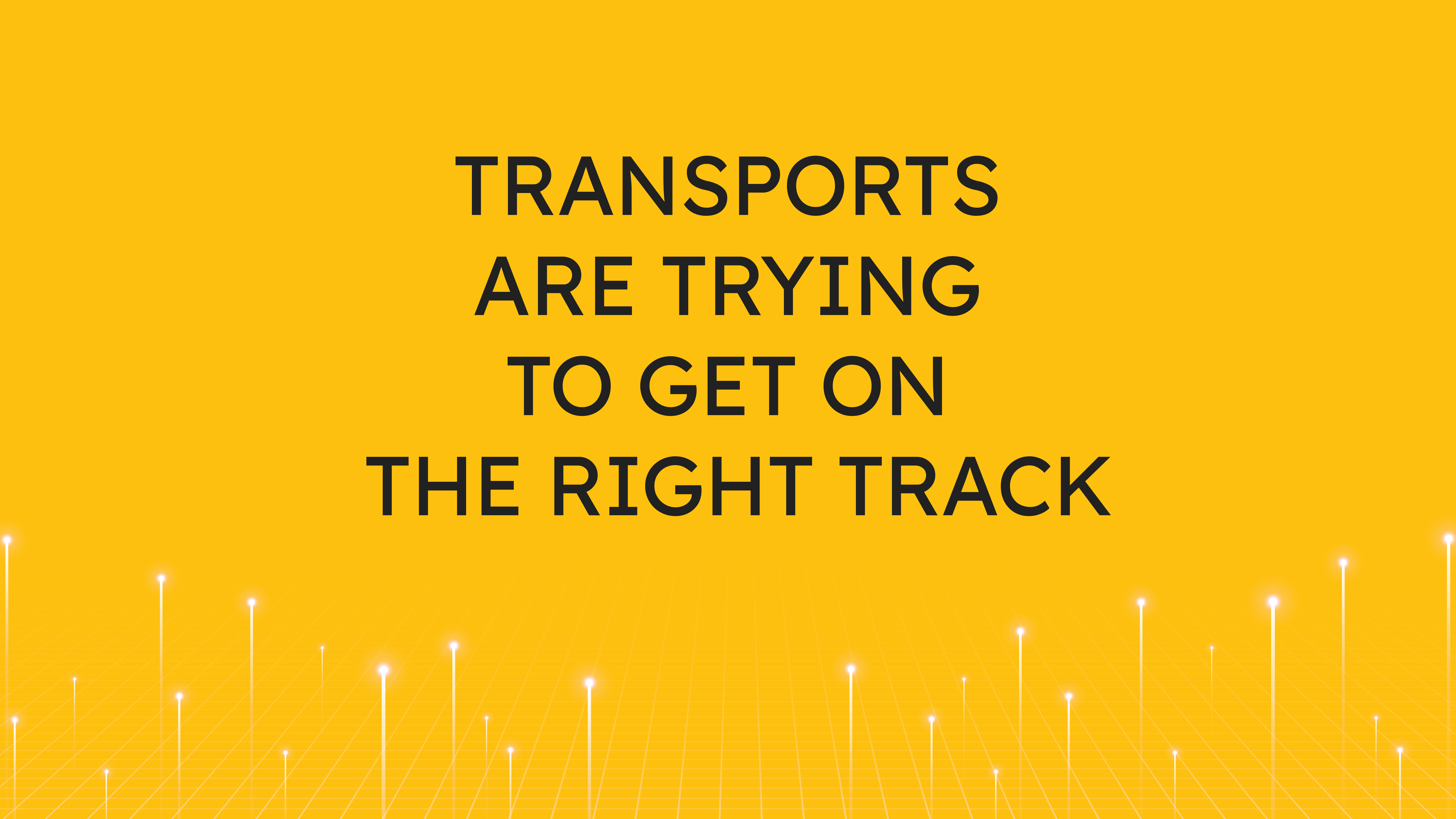 Transports are Trying  to Get on the Right Track