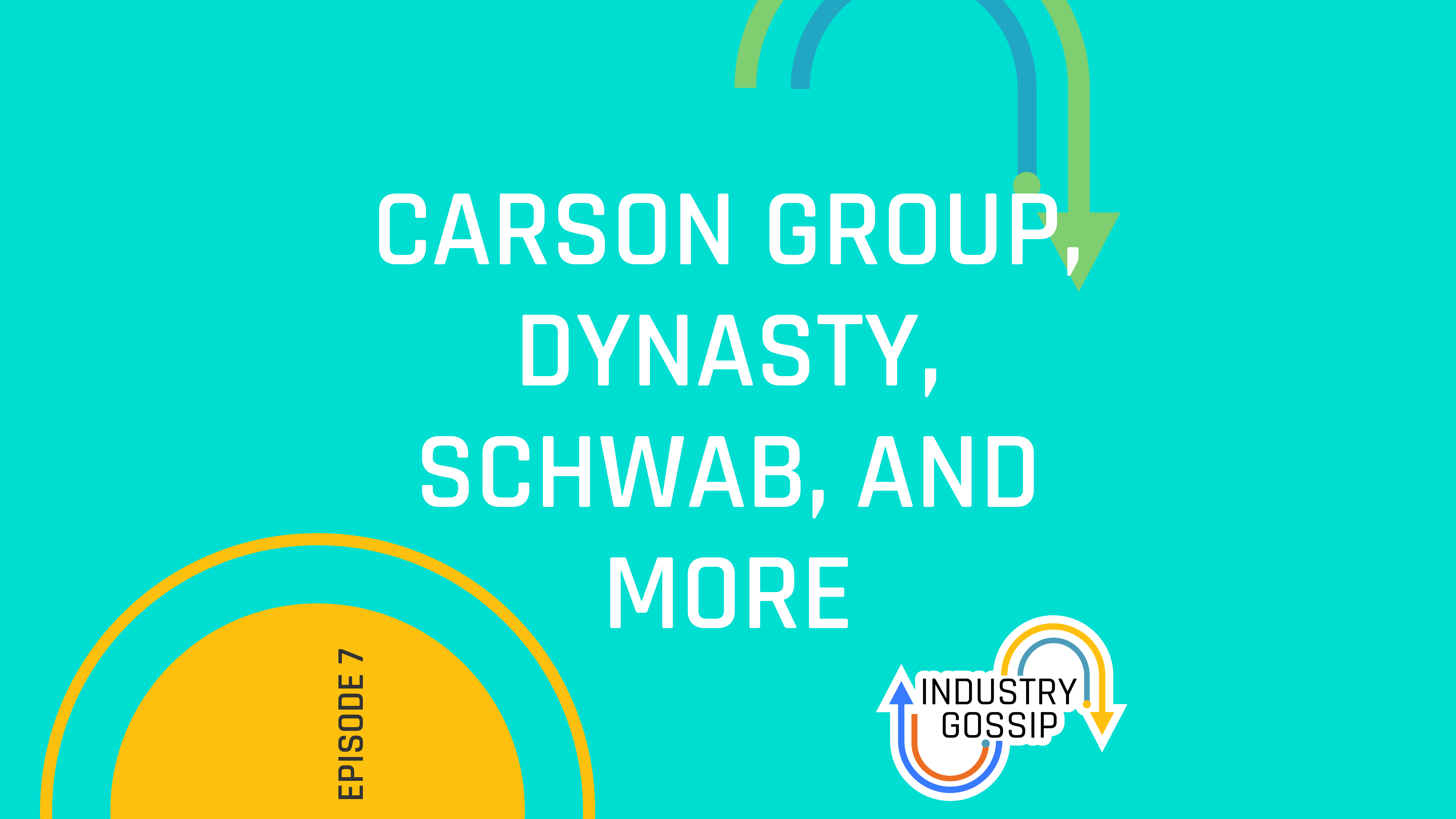 Industry Gossip (E7)  Carson Group, Dynasty, Schwab, and more