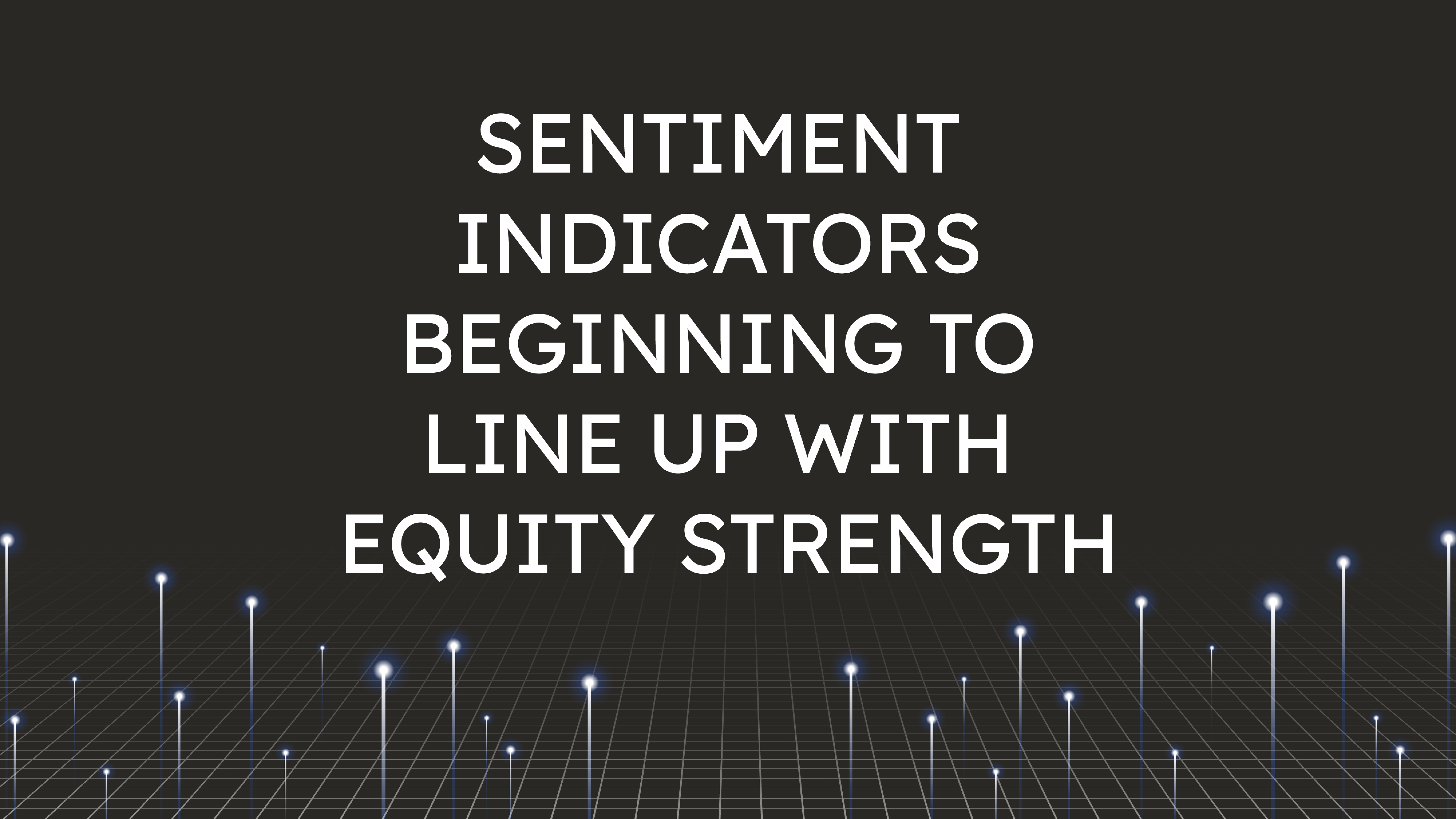 Sentiment Indicators Beginning  to Line Up with Equity Strength