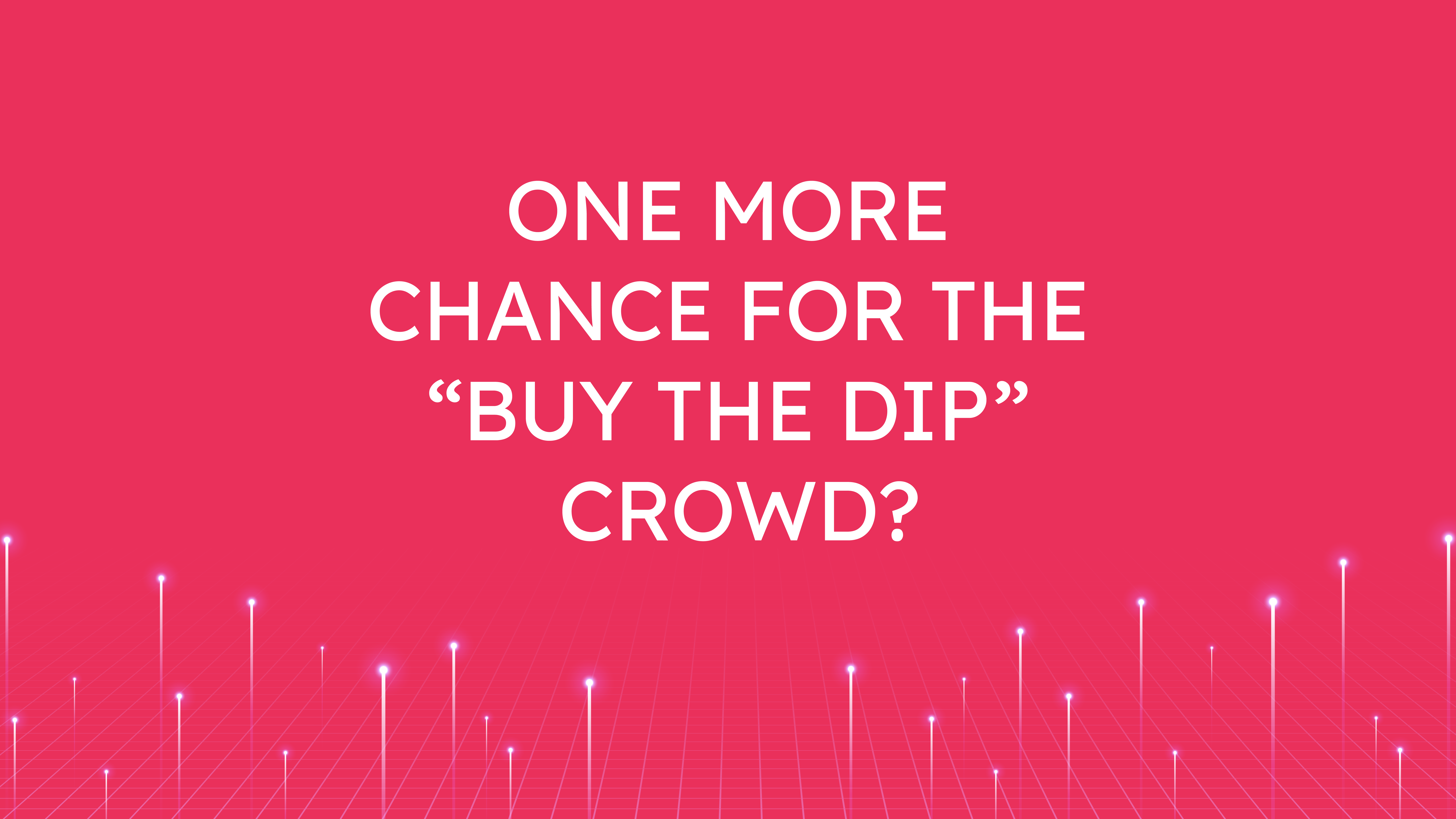"""One More Chance for the  """"Buy the Dip"""" Crowd?"""