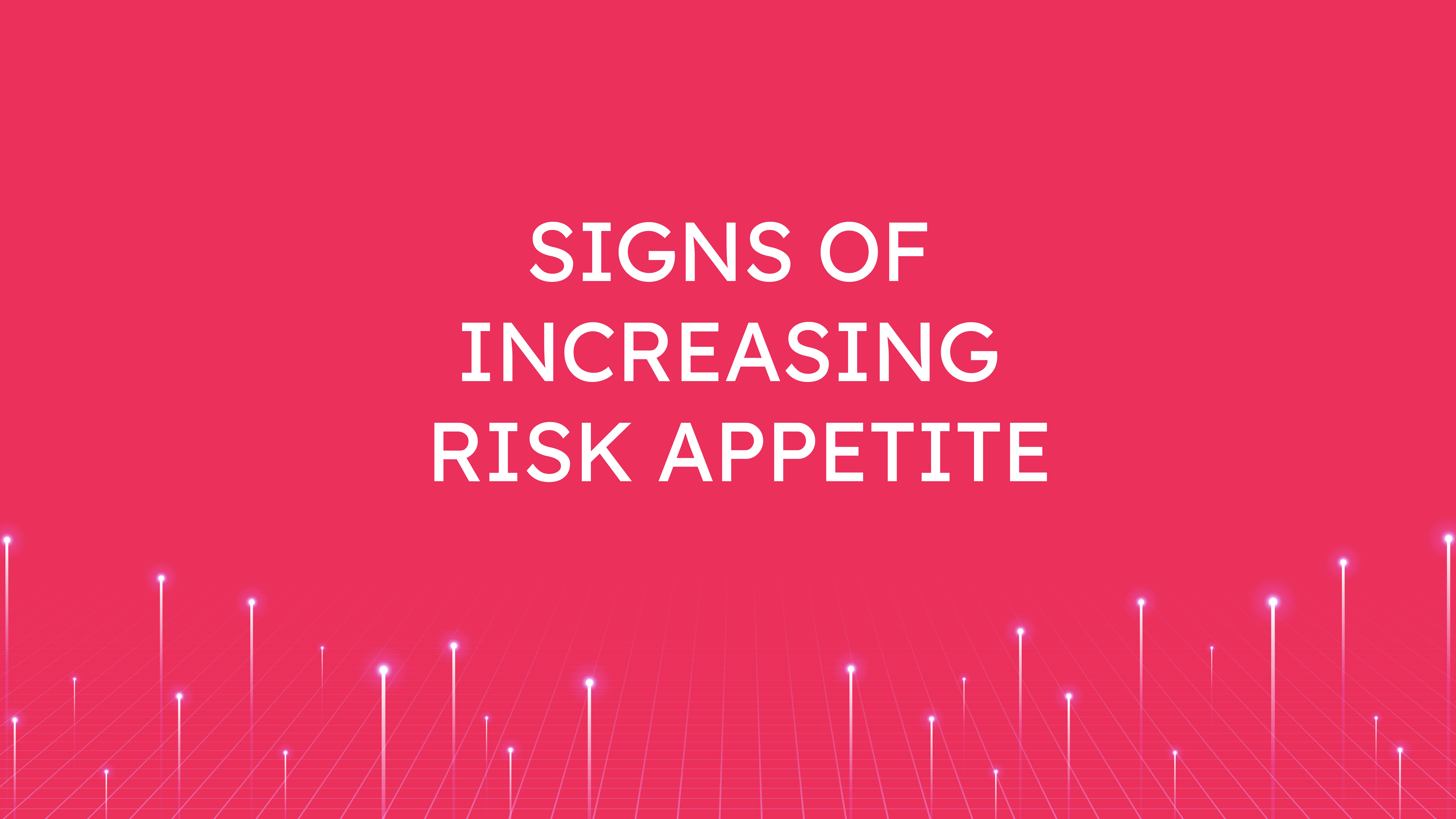 Signs of Increasing  Risk Appetite